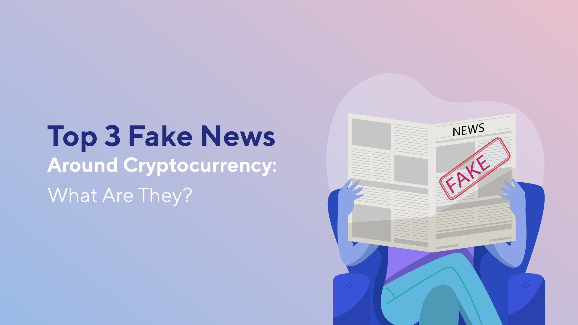 Top 3 Fake News Around Cryptocurrency