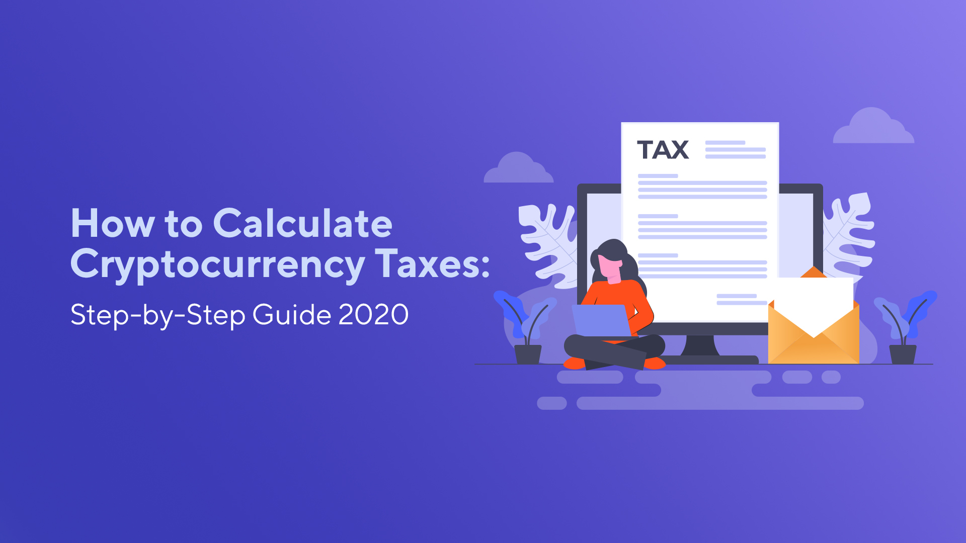 How to Calculate Cryptocurrency Taxes: Step-by-Step Guide 2020