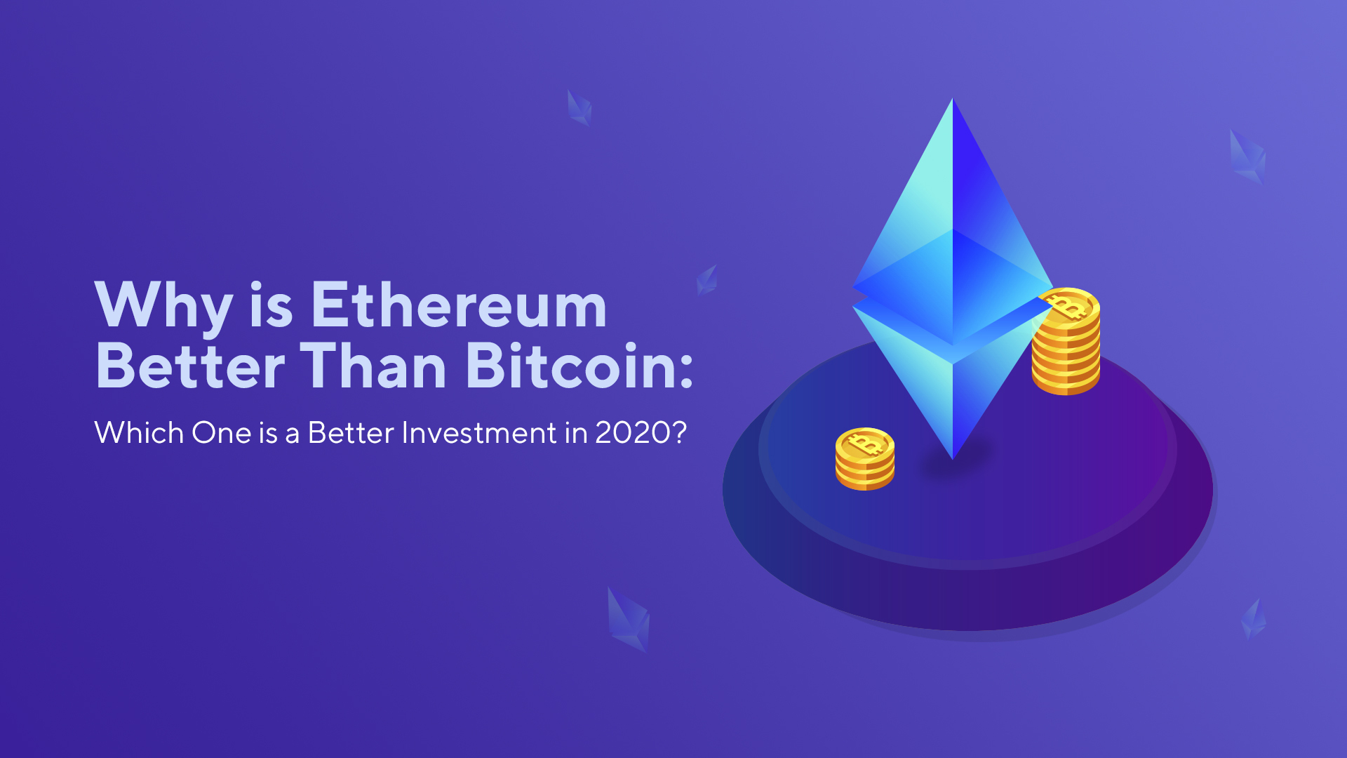 Why is Ethereum Better Than Bitcoin: Which One is a Better Investment in 2020?