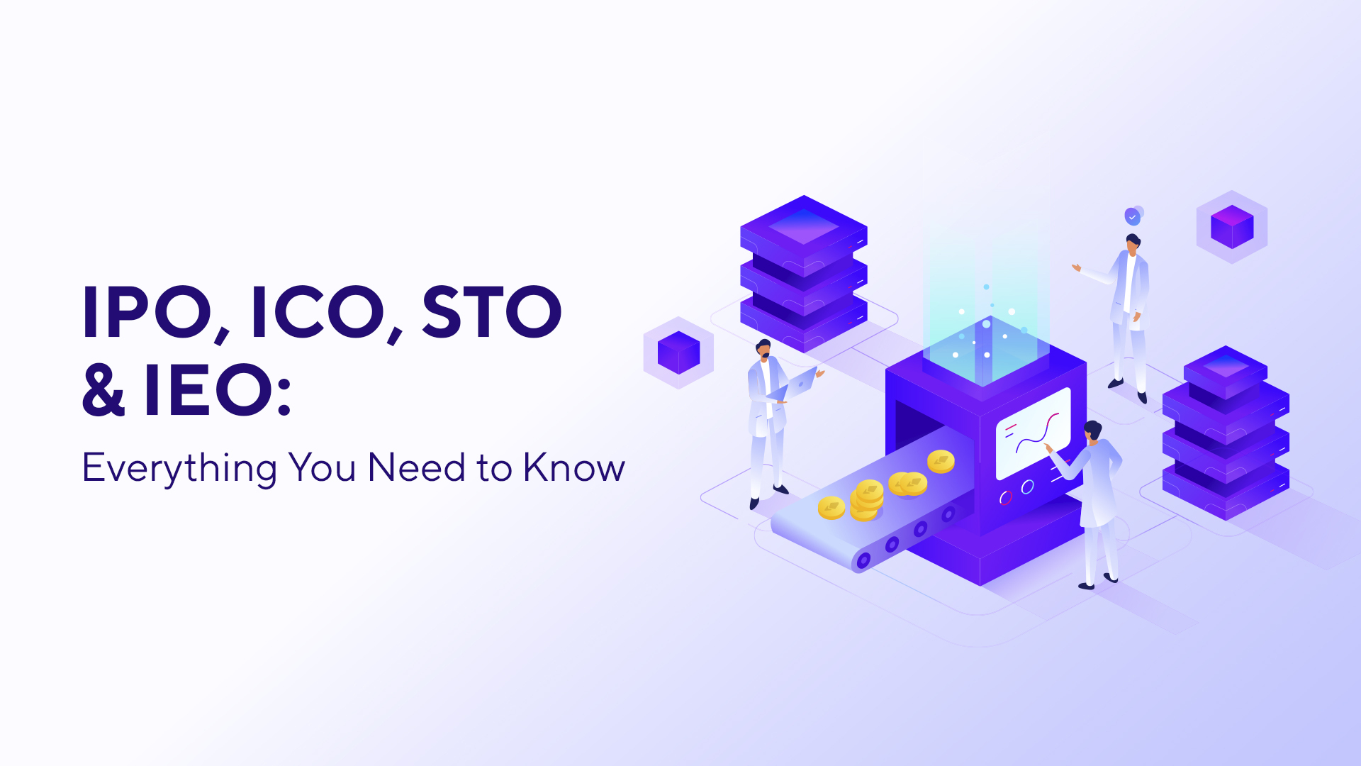 IPO, ICO, STO & IEO: Everything You Need to Know