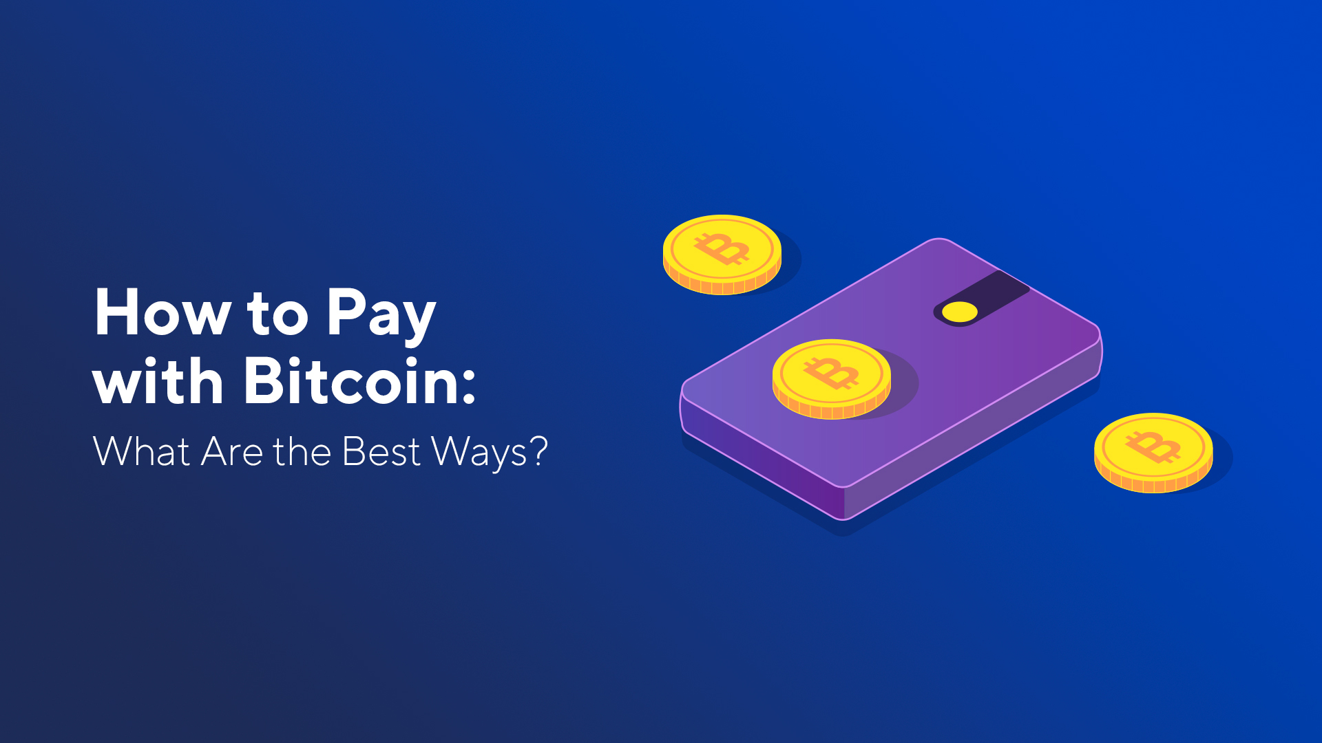 How to Pay with Bitcoin: What Are the Best Ways?