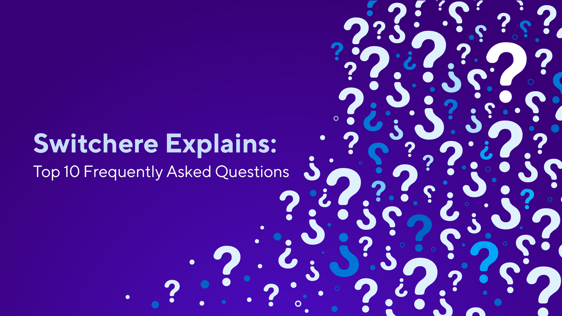 Switchere Explains: Top 10 Frequently Asked Questions