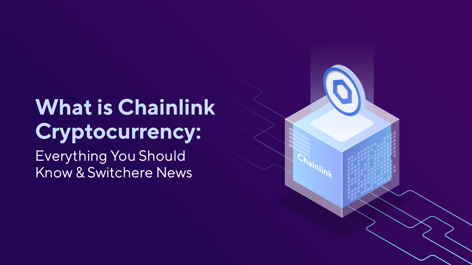 What is Chainlink Crypto: Everything You Should Know & Switchere News