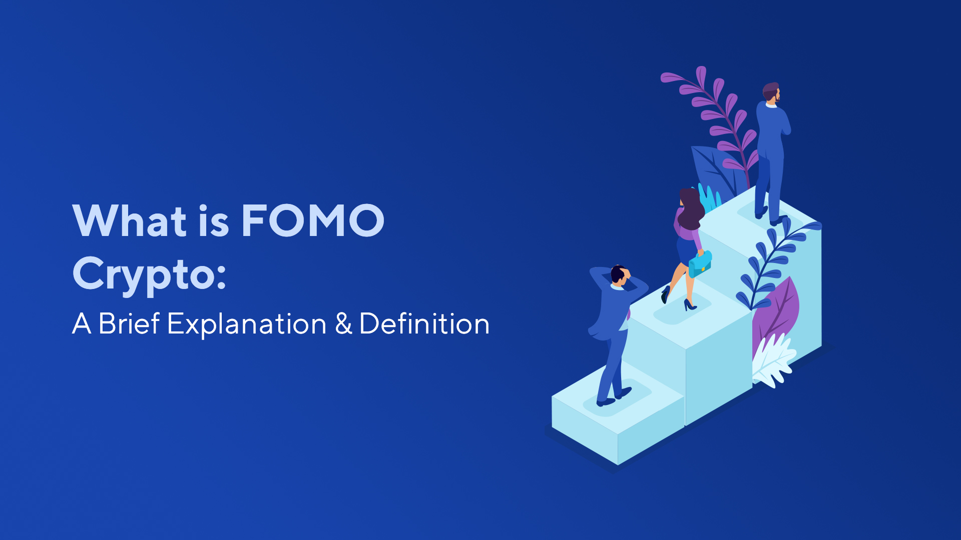 What is FOMO Crypto: A Brief Explanation & Definition