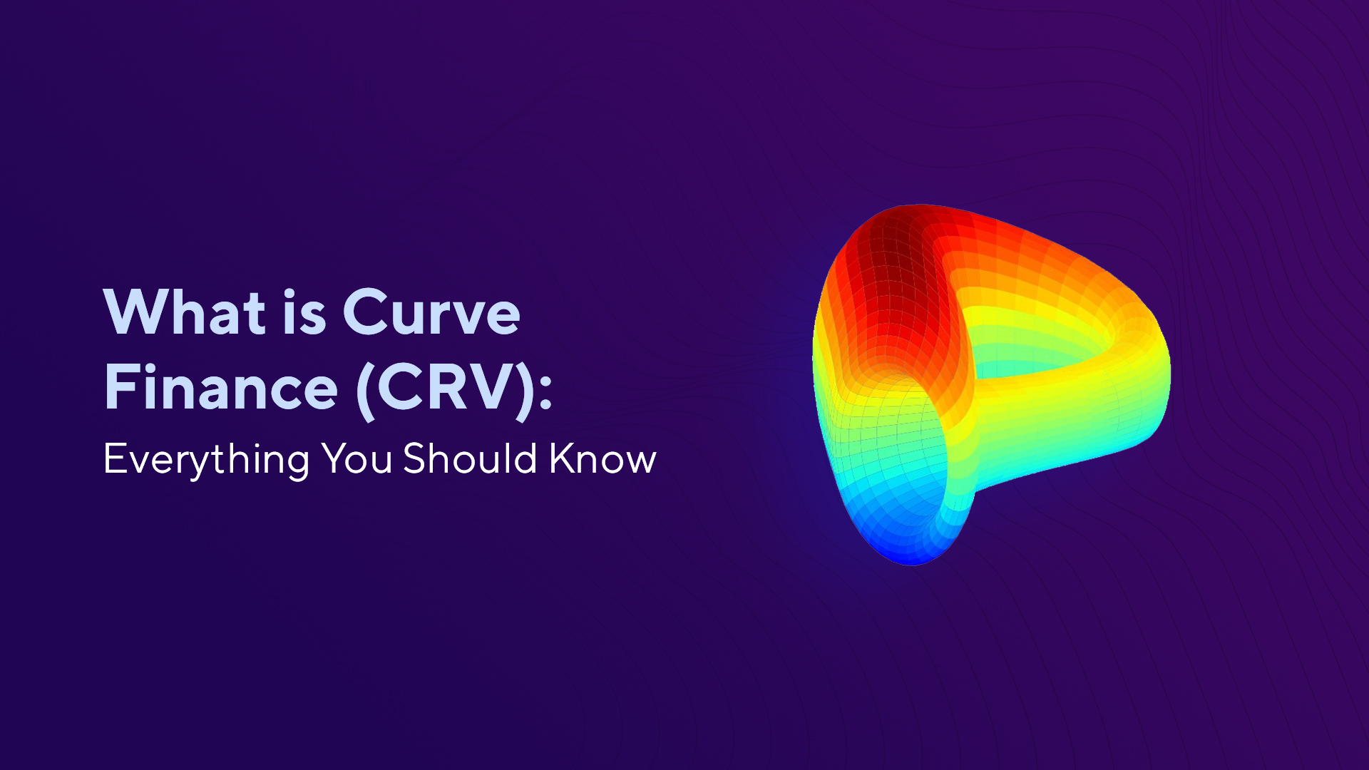 What is Curve Finance (CRV): Everything You Should Know