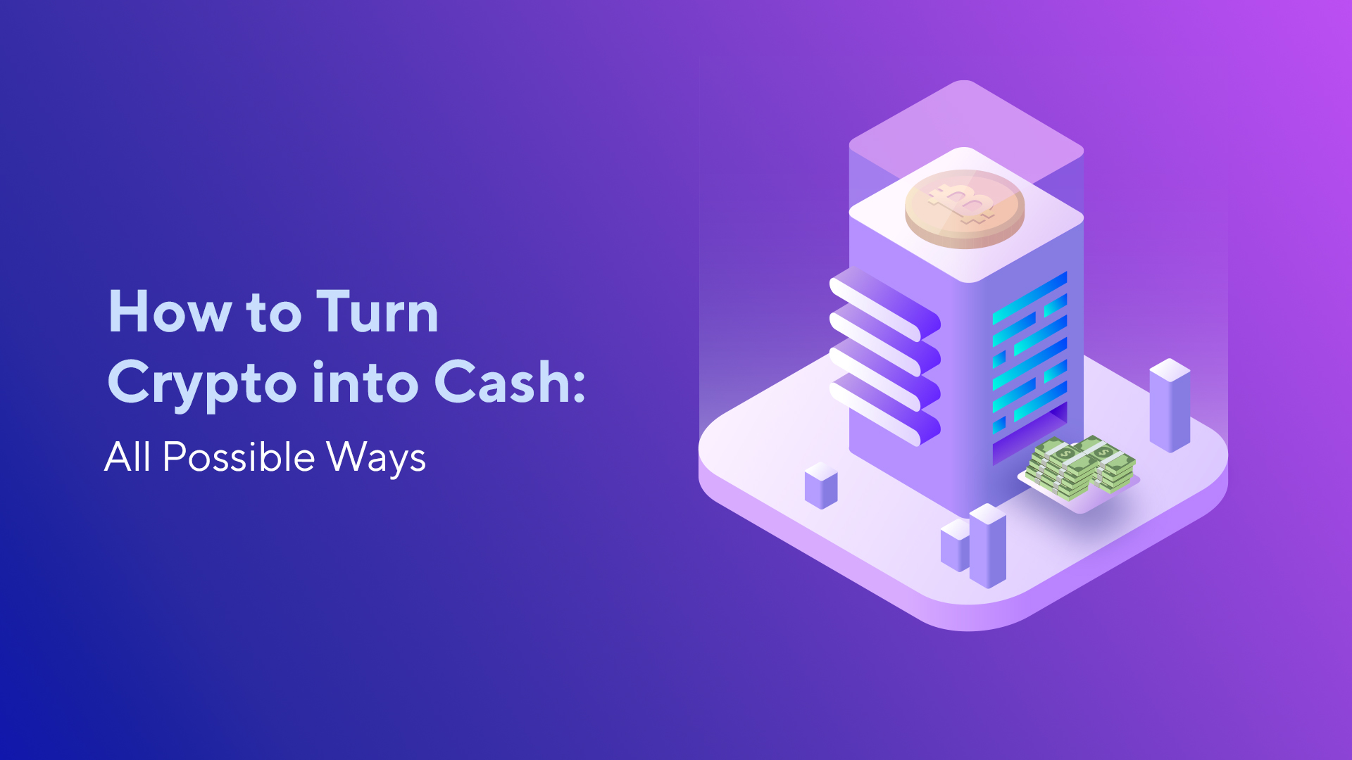 How to Turn Crypto into Cash: All Possible Ways