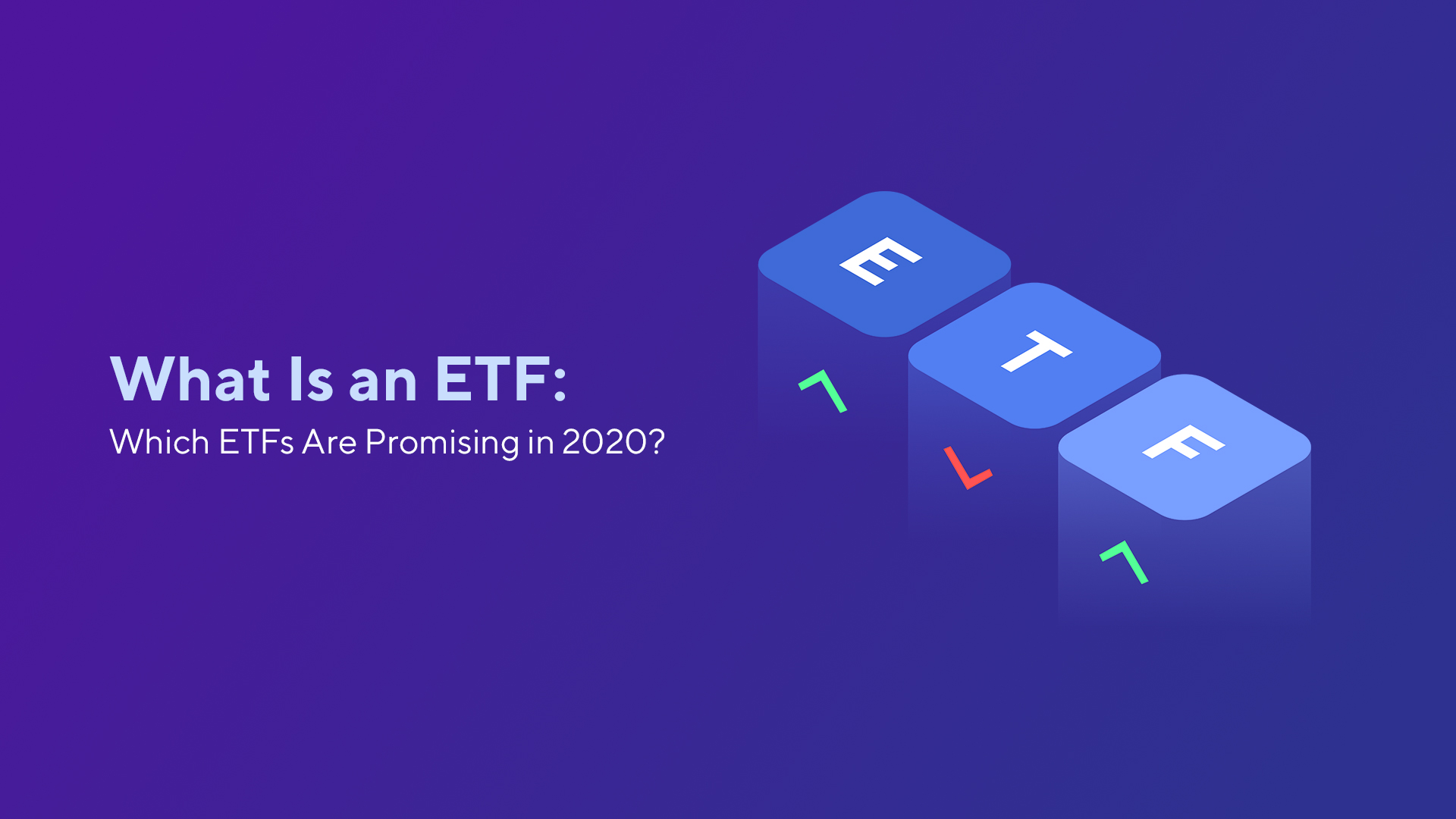 What Is an ETF: Which ETFs Are Promising in 2020?