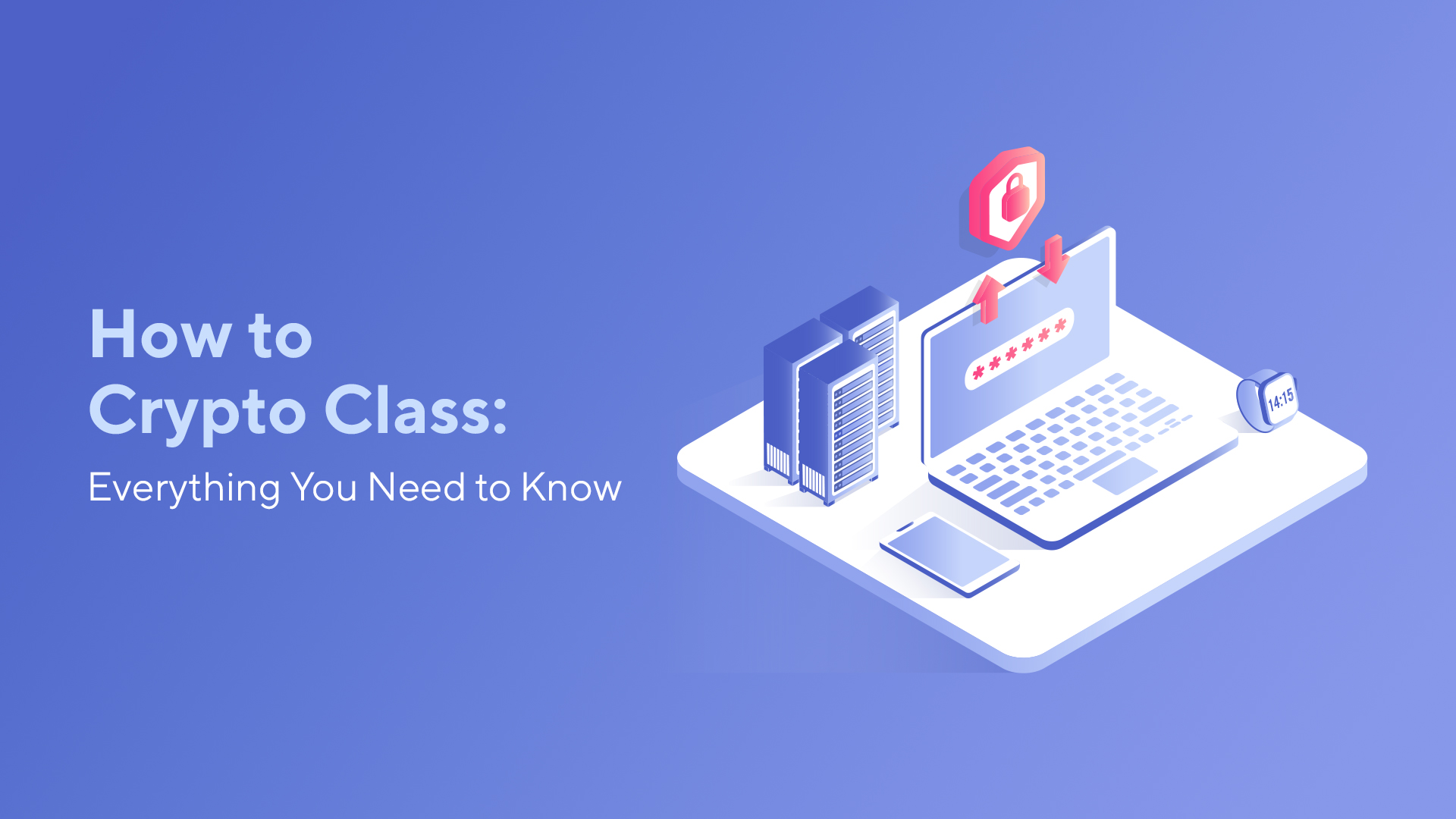 How to Crypto Class: Everything You Need to Know