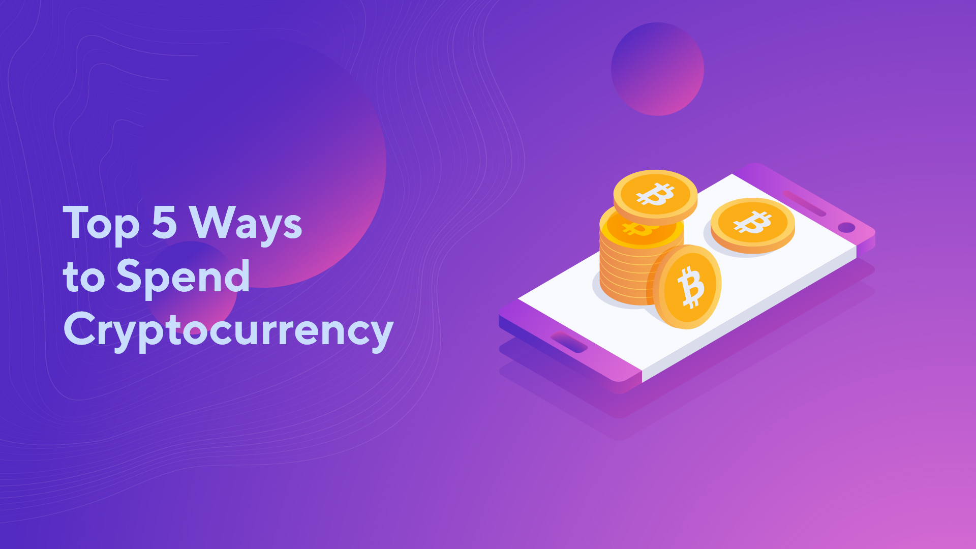 Top 5 Ways to Spend Cryptocurrency