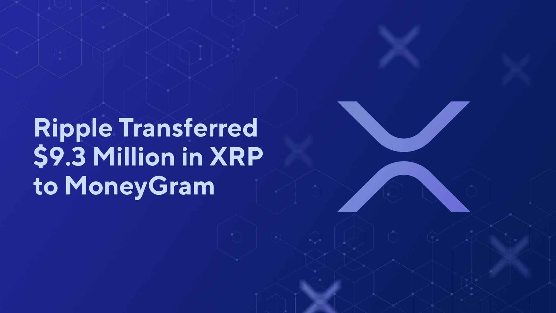 Ripple Transferred $9.3 Million in XRP to MoneyGram