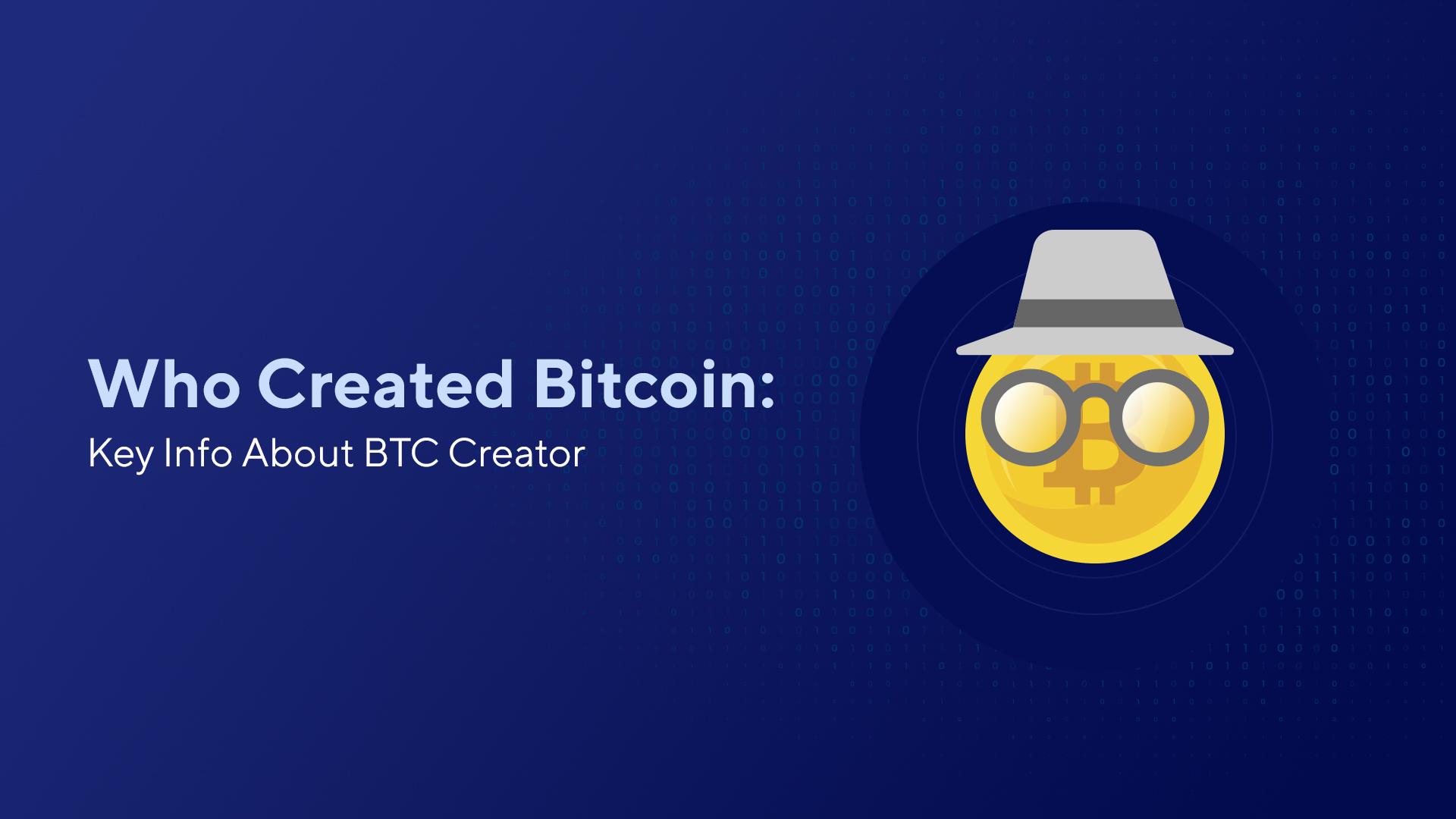 Who Created Bitcoin: Key Info About BTC Creator