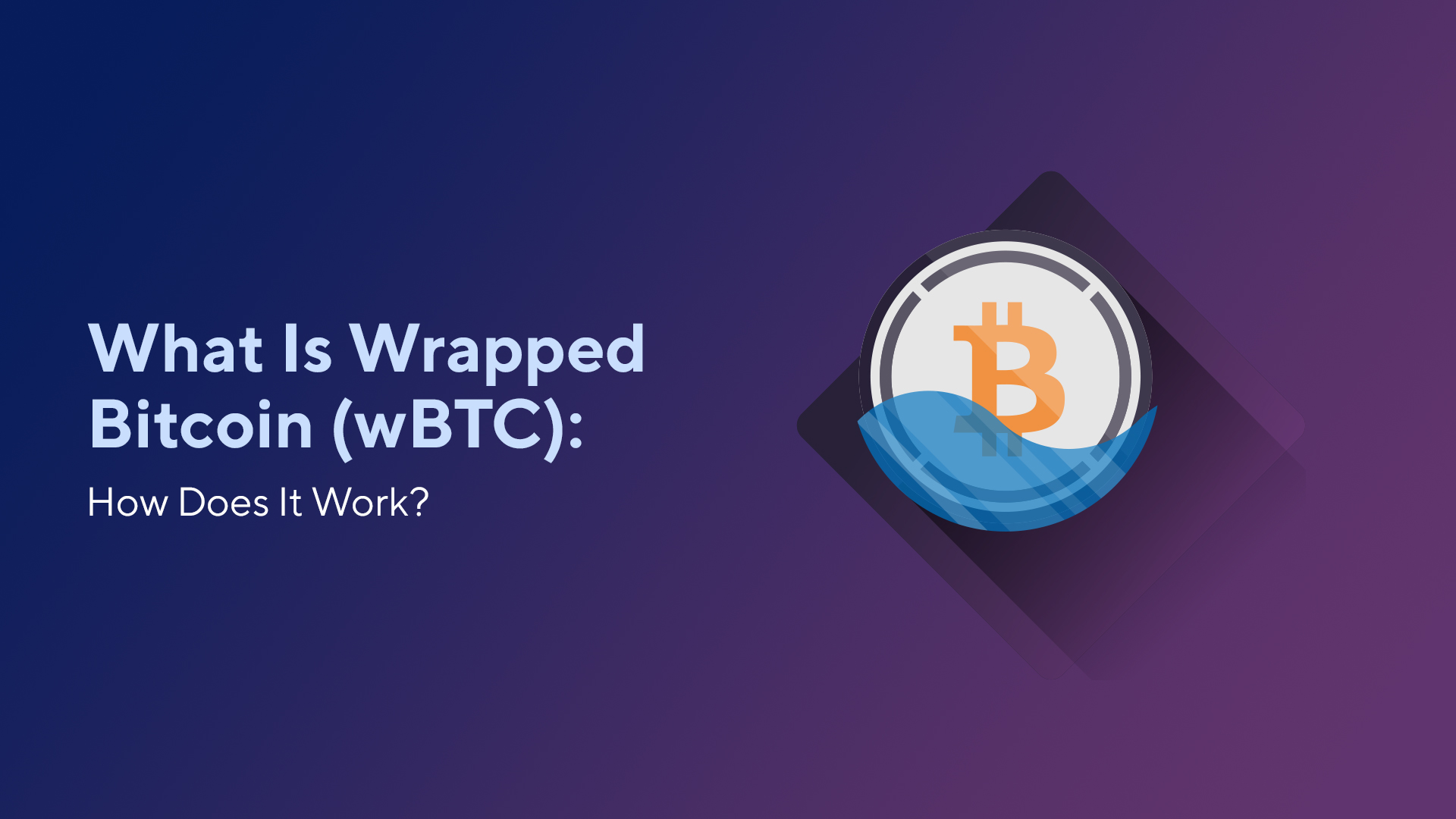 What Is Wrapped Bitcoin (wBTC): How Does It Work?