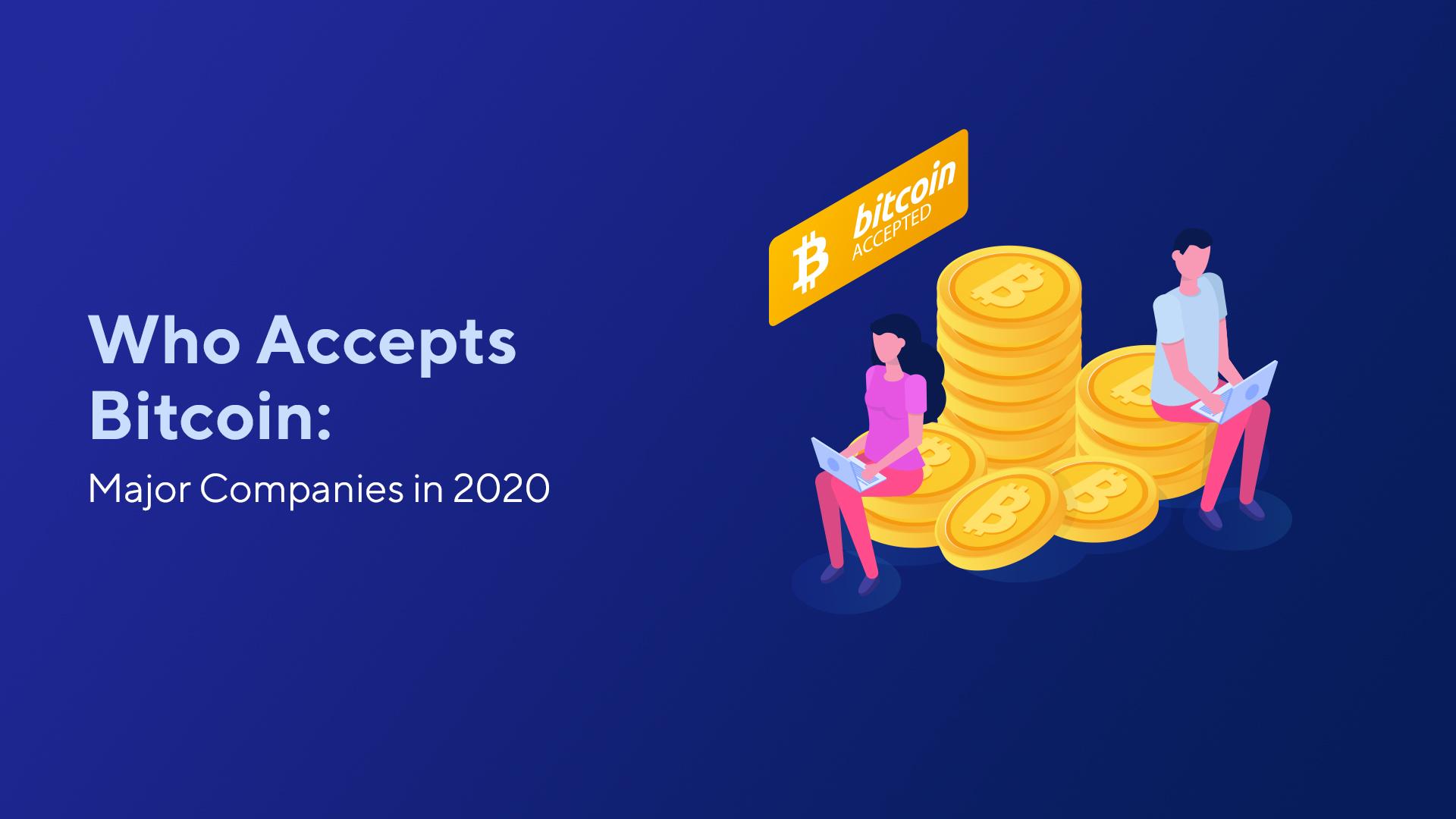 Who Accepts Bitcoin: Major Companies in 2020
