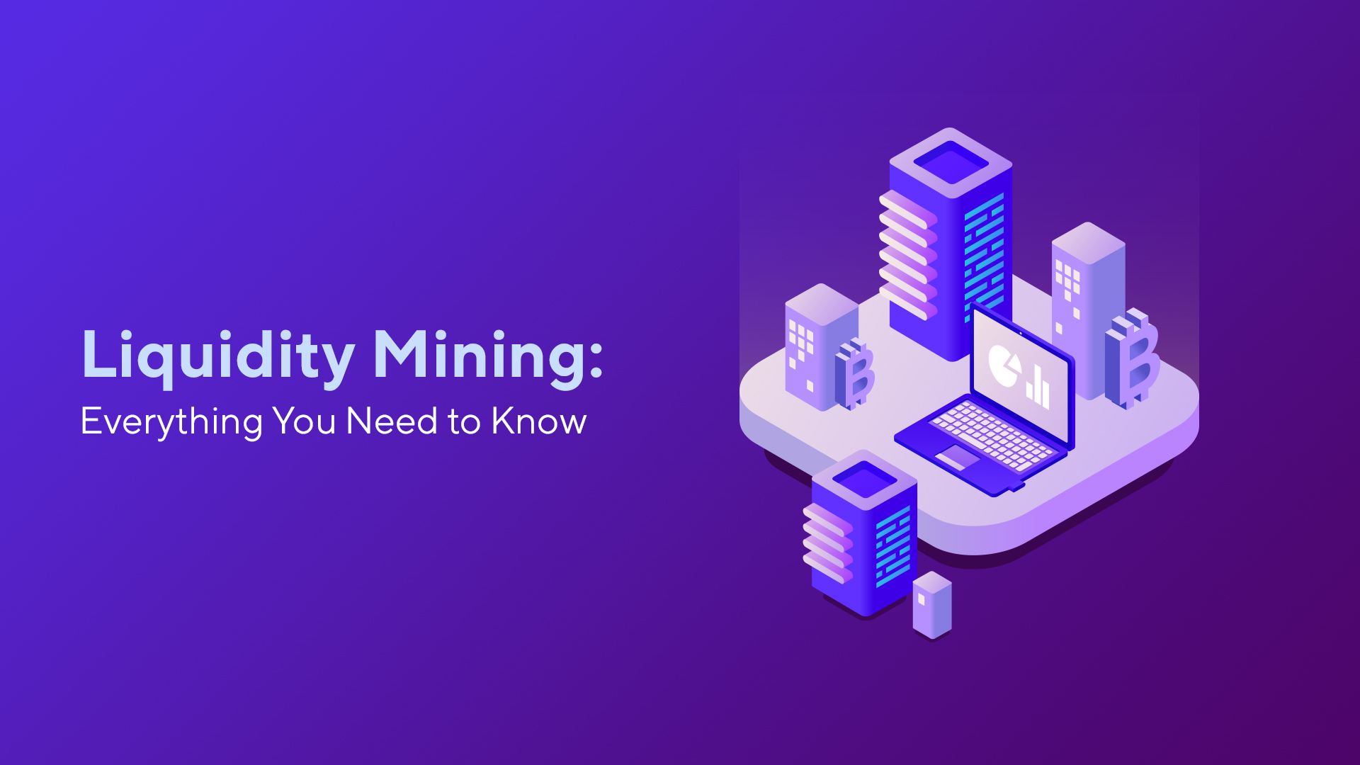 Liquidity Mining: Everything You Need to Know