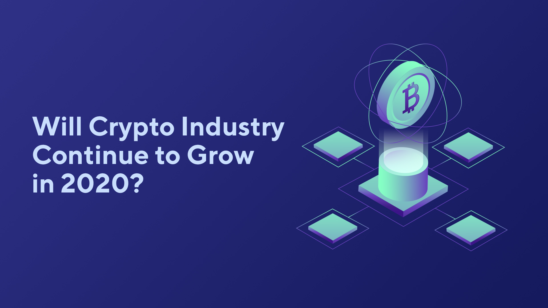 Will Crypto Industry Continue to Grow in 2020?