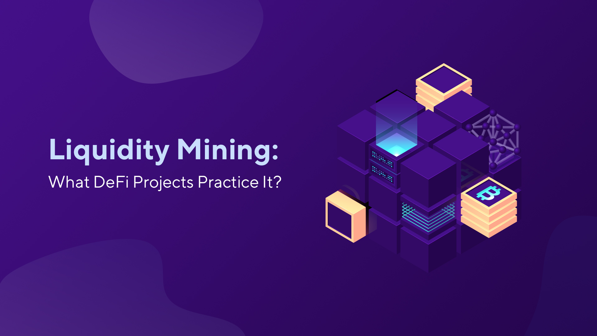 Liquidity Mining: What DeFi Projects Practice It?