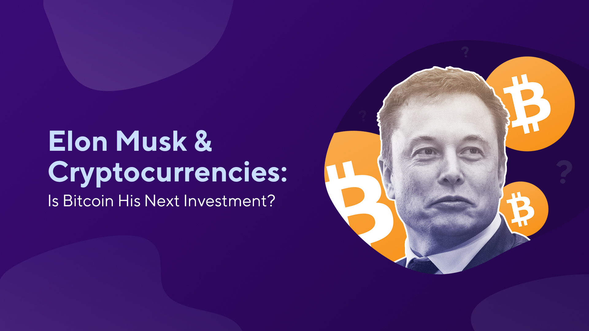 Elon Musk & Cryptocurrencies: Is Bitcoin His Next Investment?
