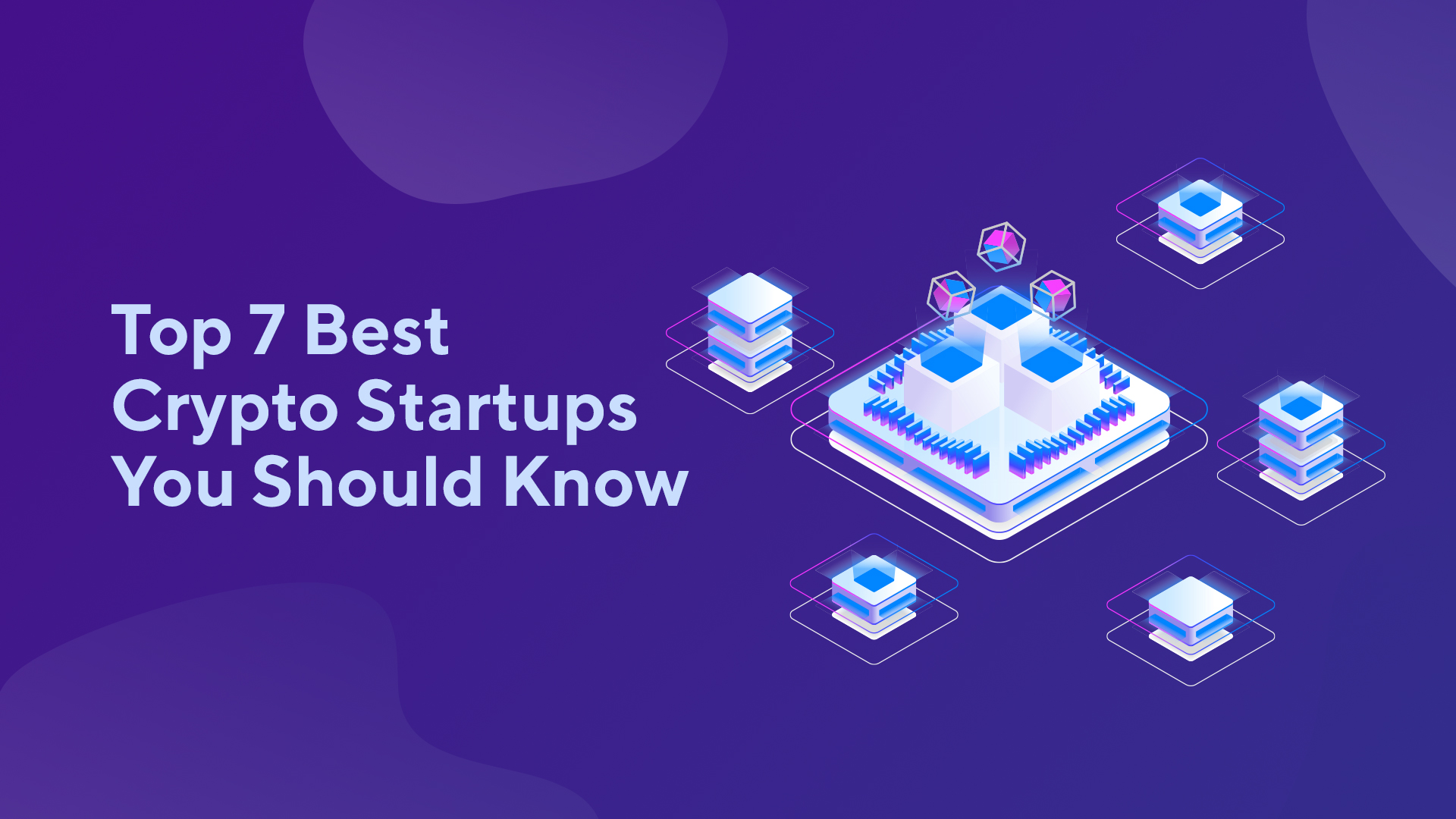Top 7 Best Cryptocurrency Startups You Should Know