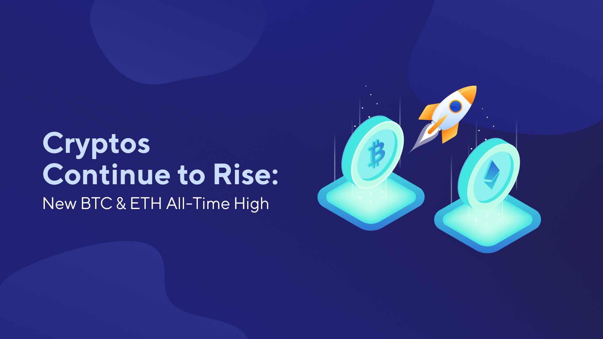 Cryptos Continue to Rise: New BTC & ETH All-Time High