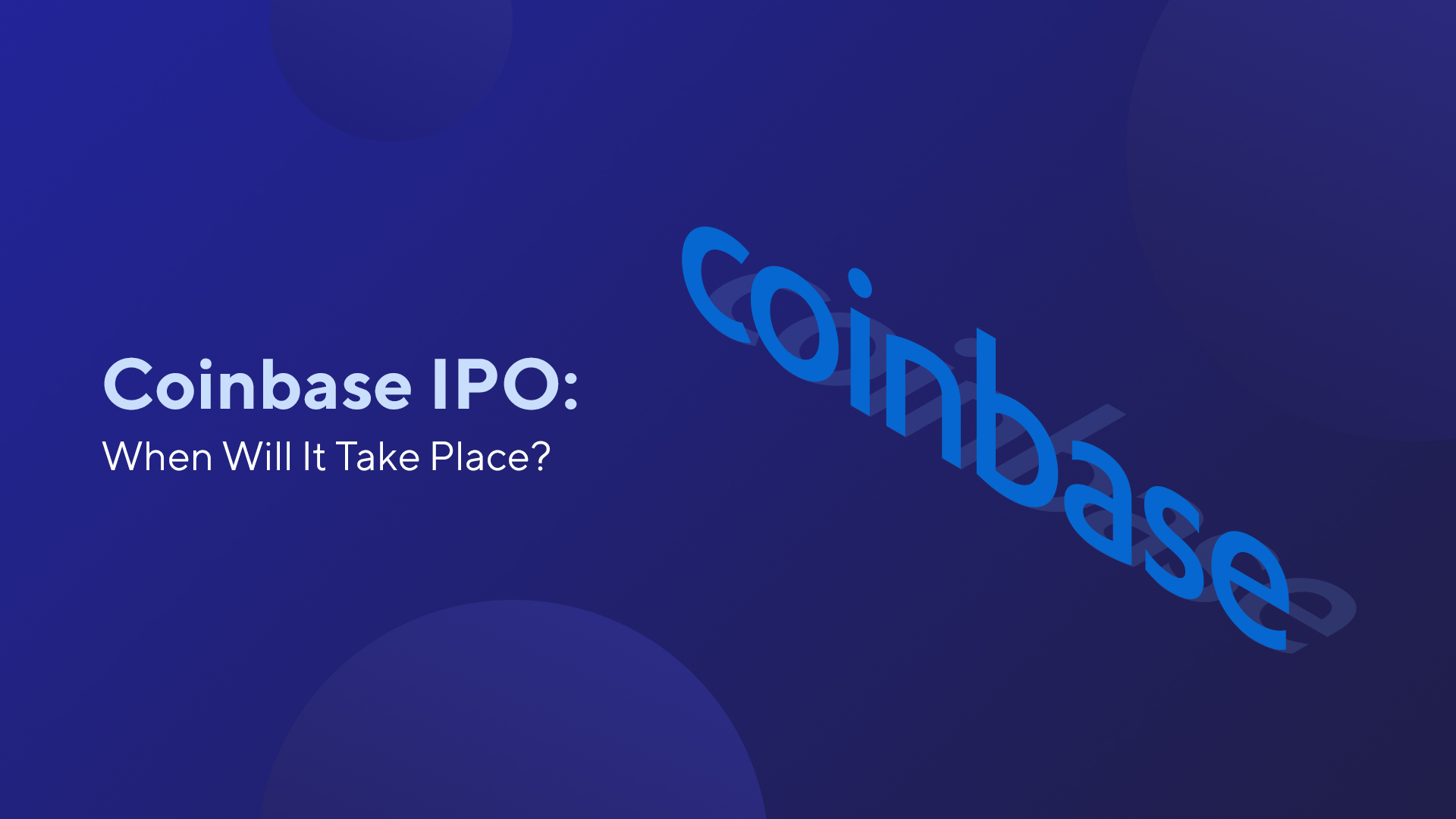 Coinbase IPO: When Will It Take Place?