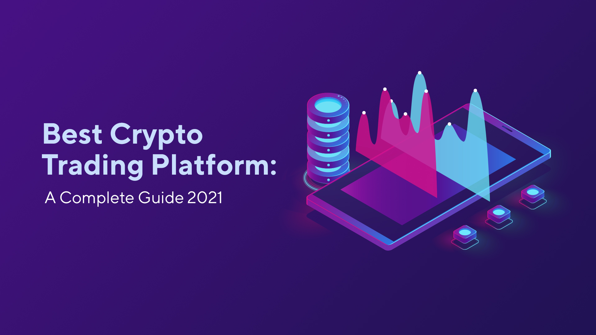 Best Crypto Trading Platform: A Complete Guide 2021