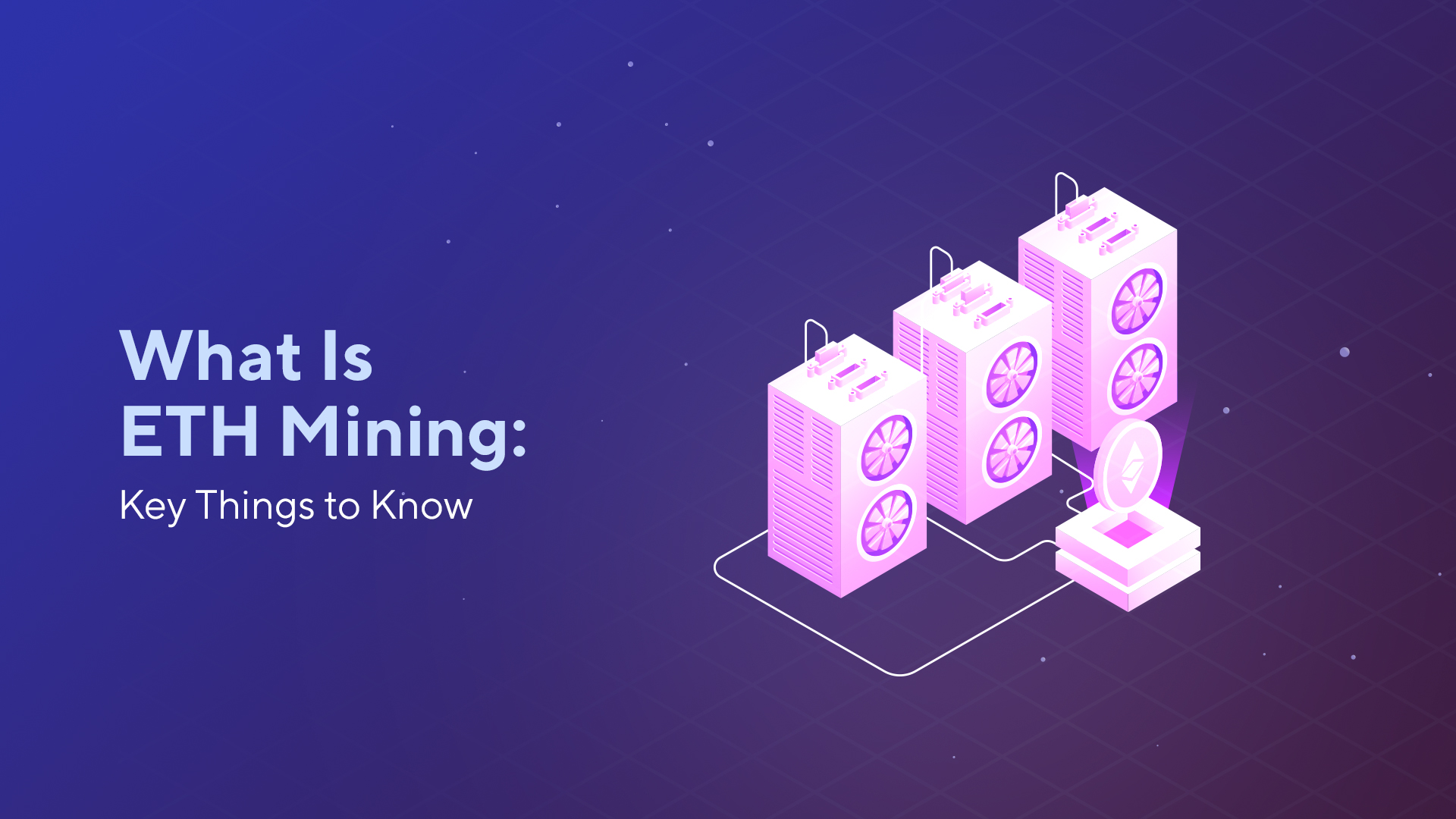What Is ETH Mining: Key Things to Know