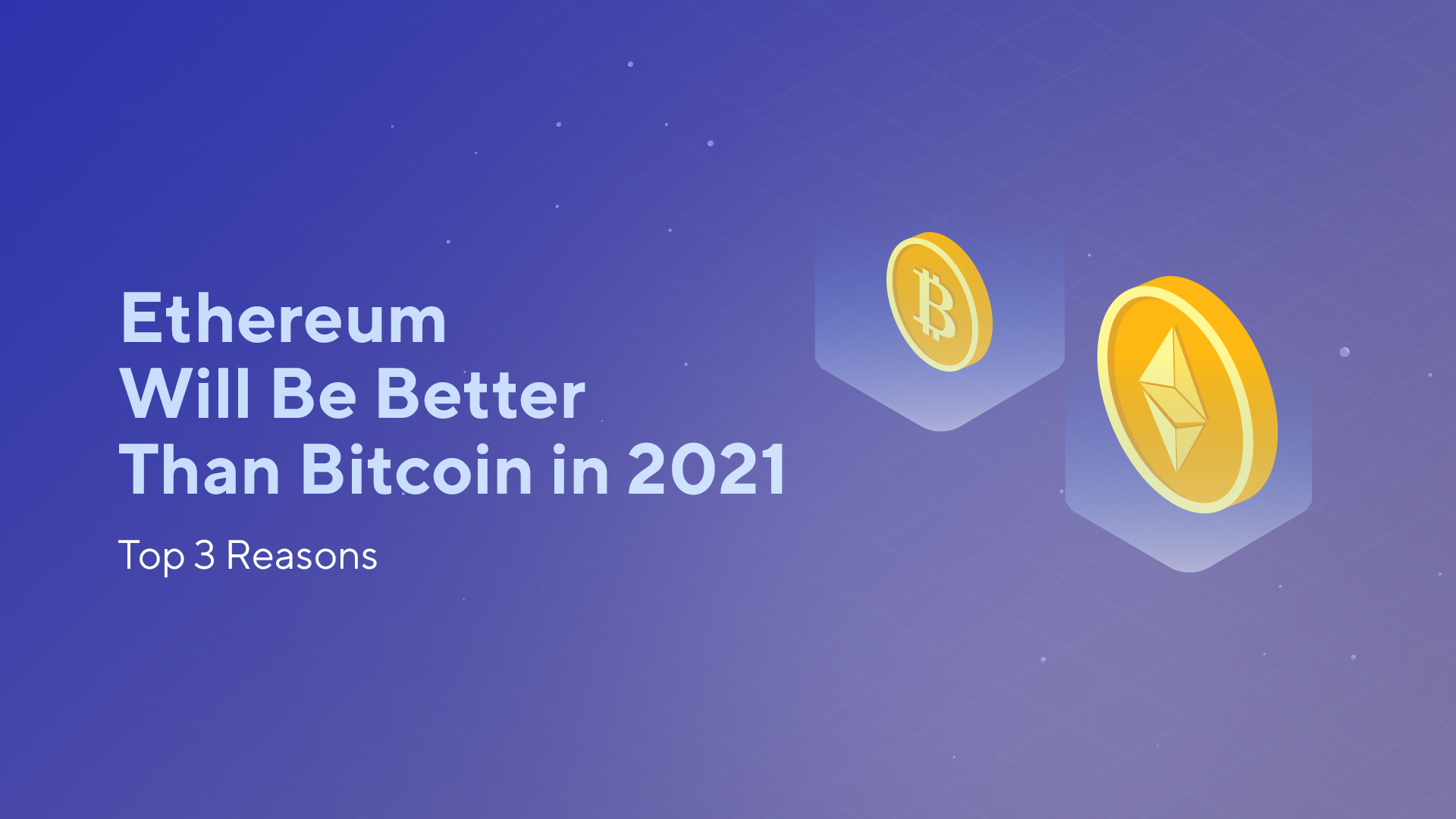 Ethereum Will Be Better Than Bitcoin in 2021: Top 3 Reasons