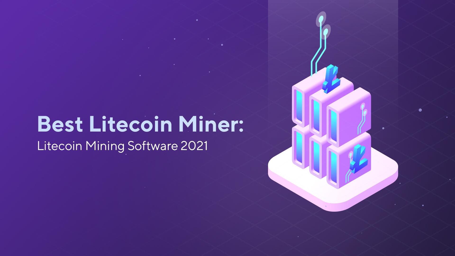 Best Litecoin Miner: Litecoin Mining Software 2021