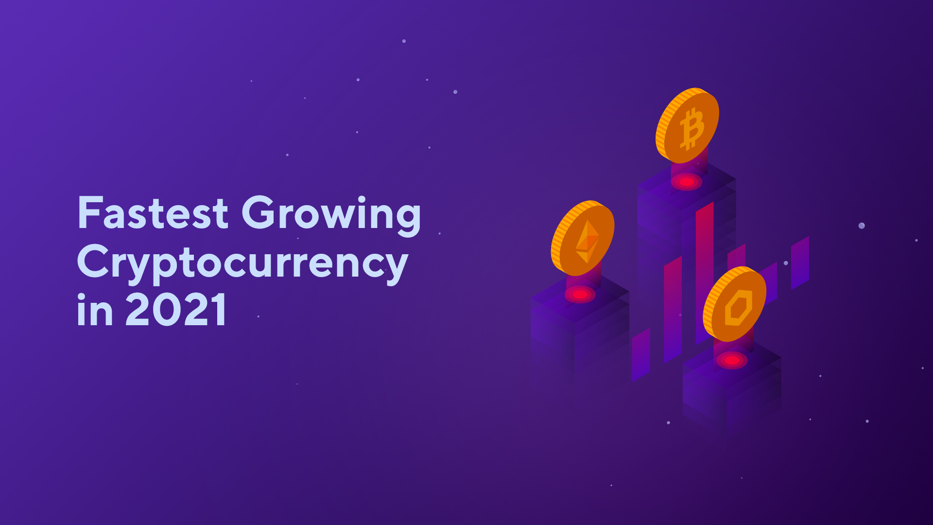 Fastest Growing Cryptocurrency in 2021
