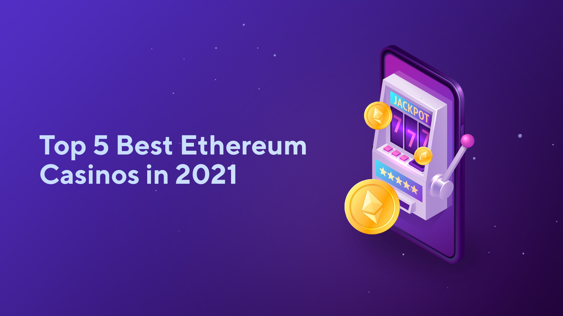 Top 5 Best Ethereum Casinos in 2021