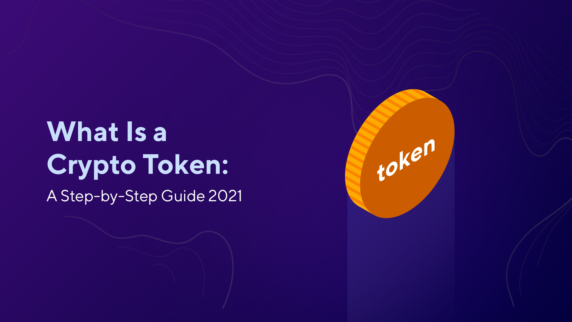 What Is a Crypto Token: A Step-by-Step Guide 2021