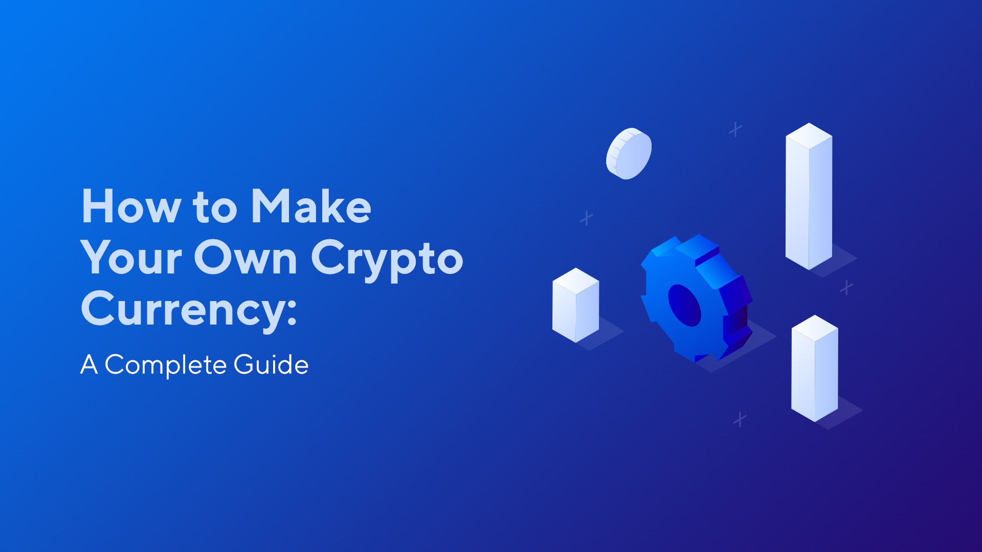 How to Make Your Own Crypto Currency: A Complete Guide