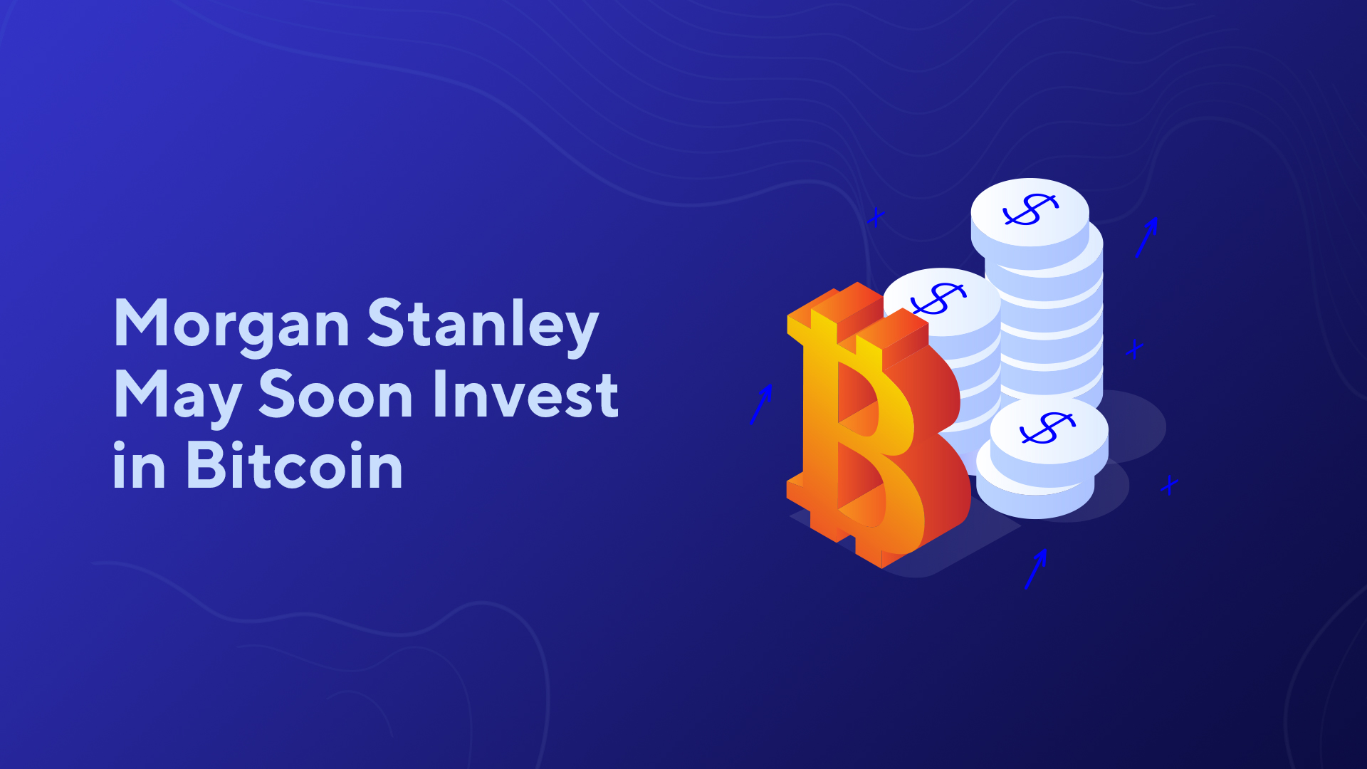 Morgan Stanley May Soon Invest in Bitcoin