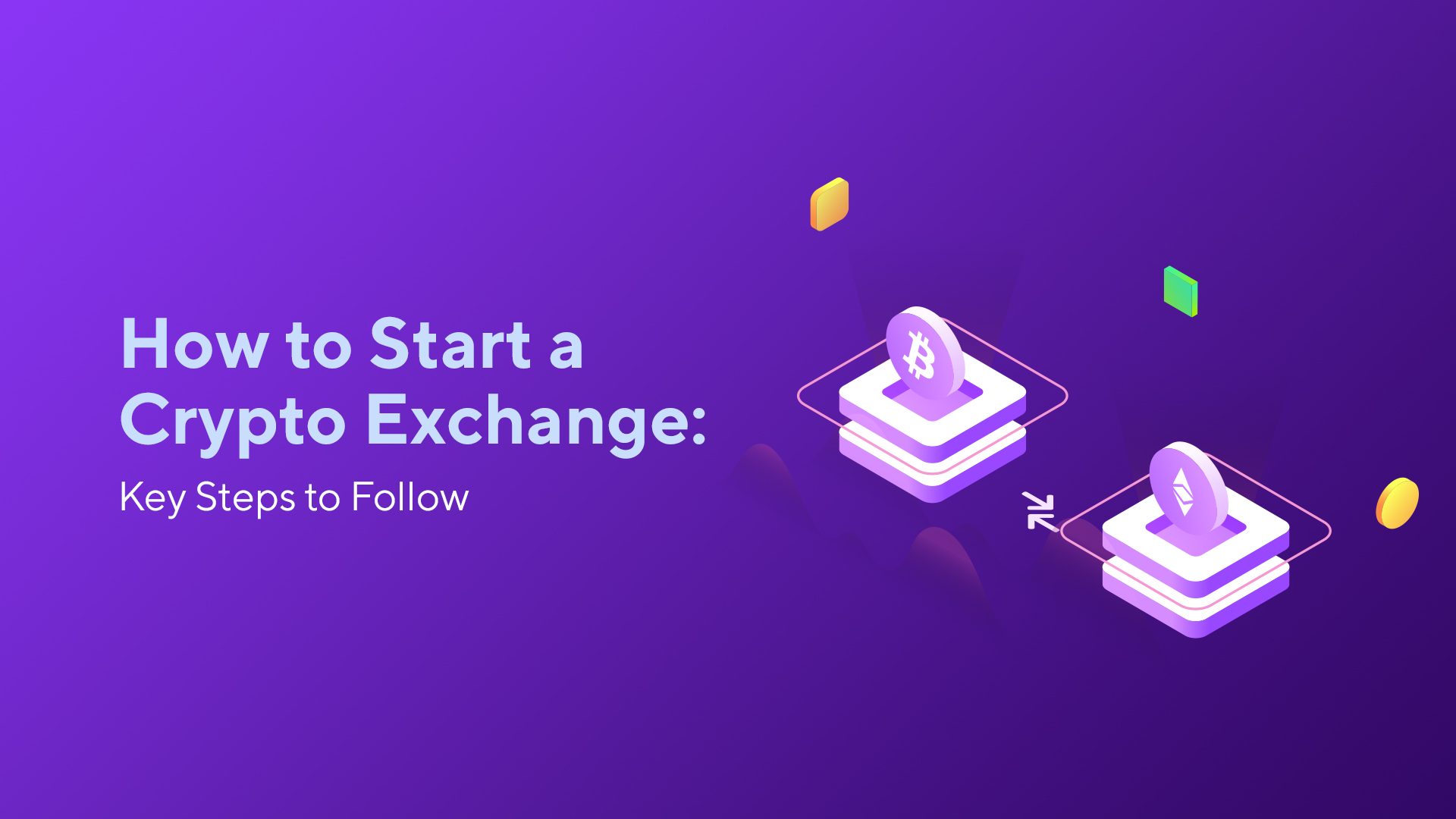 How to Start a Crypto Exchange: Key Steps to Follow