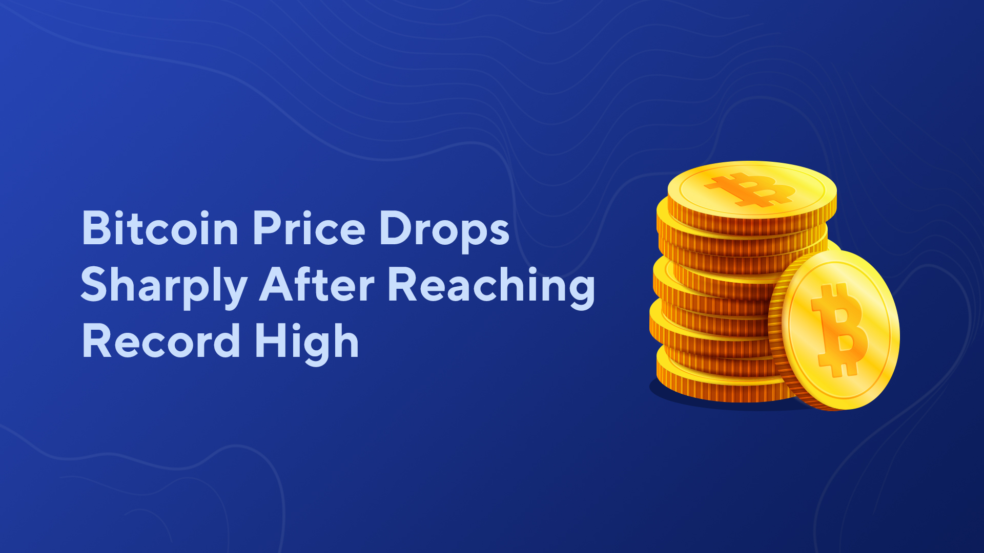 Bitcoin Price Drops Sharply After Reaching Record High