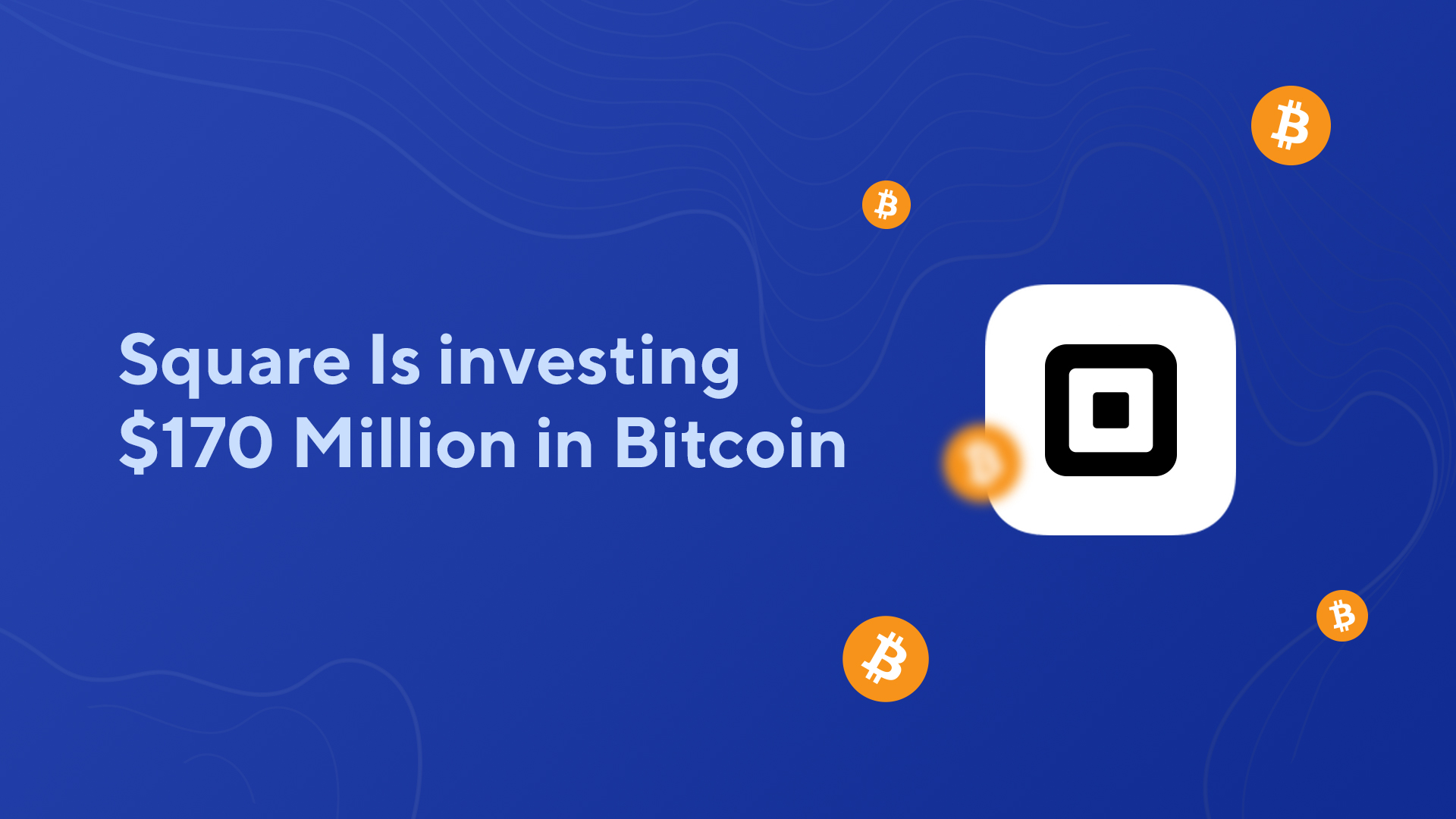 Square Is Investing $170 Million in Bitcoin