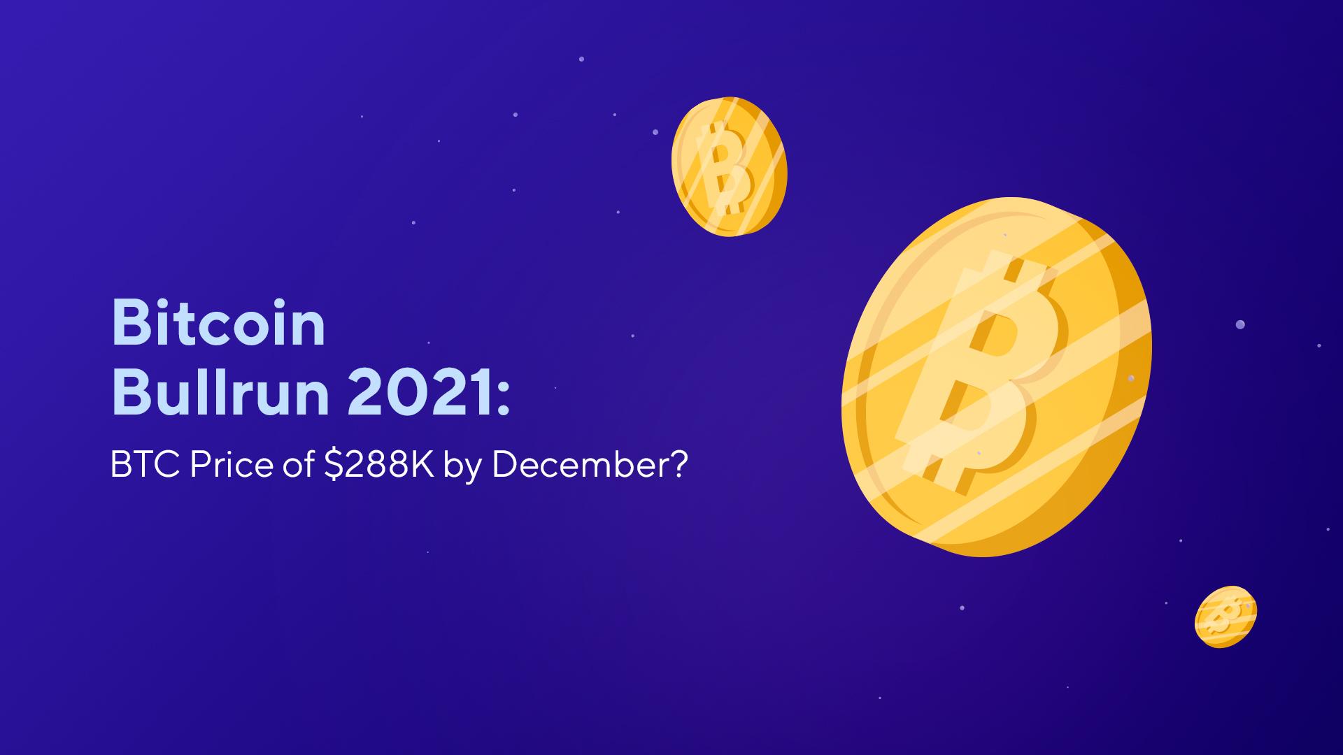 Bitcoin Bullrun 2021: BTC Price of $288K by December?