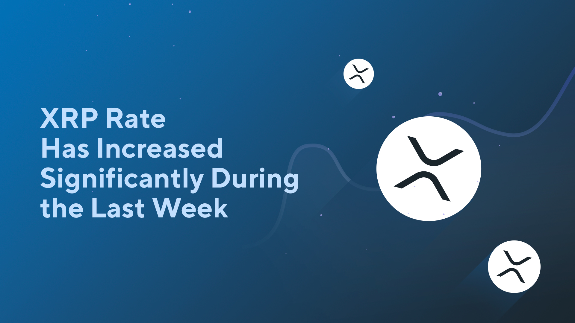 XRP Rate Has Increased Significantly During the Last Week