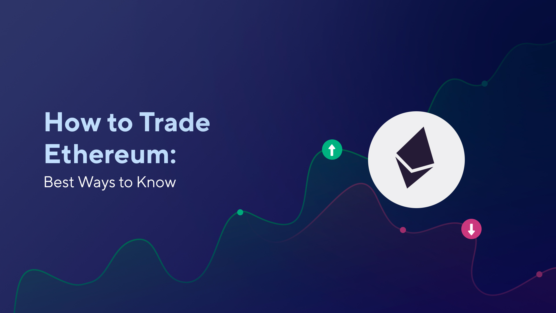 How to Trade Ethereum: Best Ways to Know