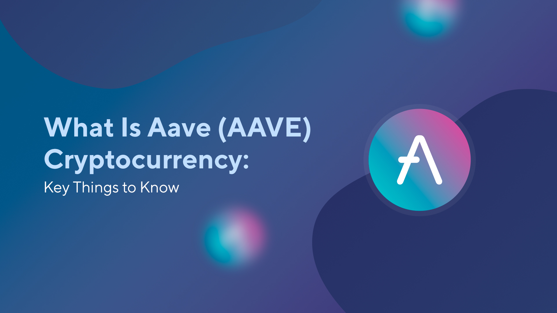 What Is Aave (AAVE) Cryptocurrency: Key Things to Know