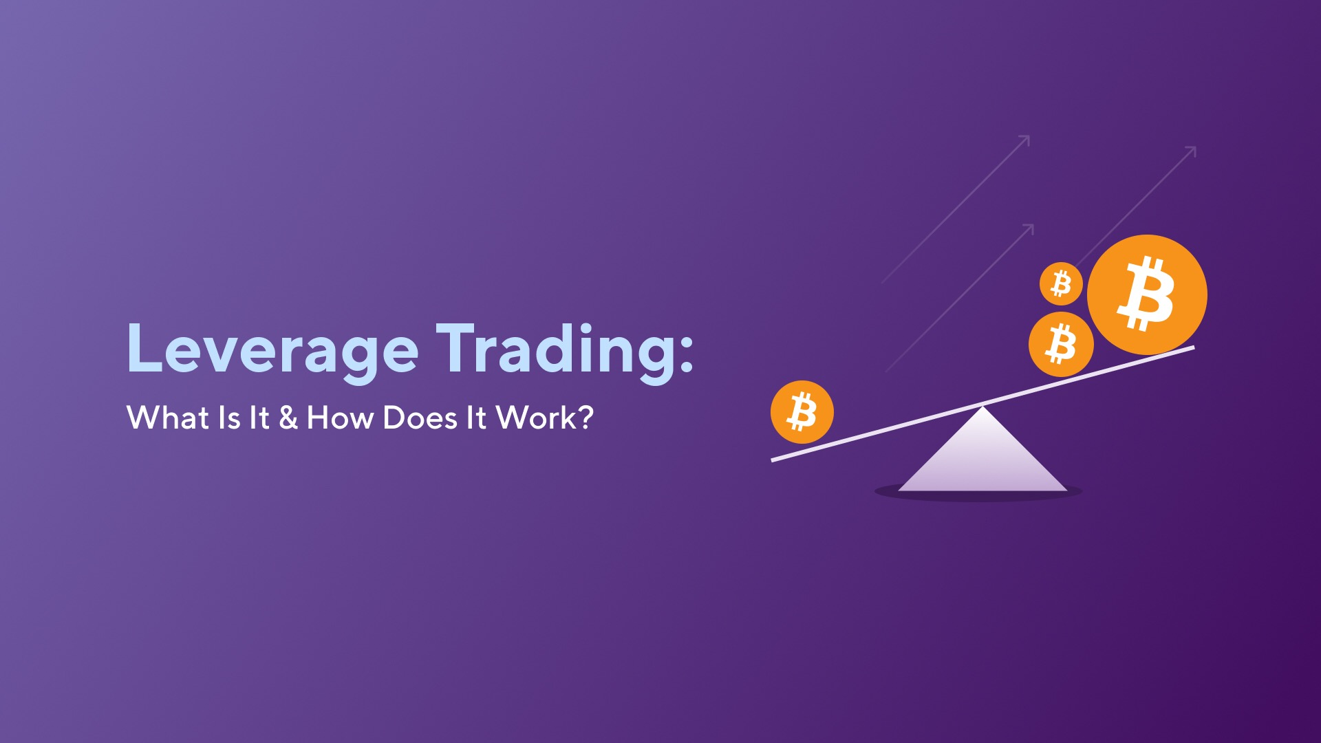 Leverage Trading: What Is It & How Does It Work?
