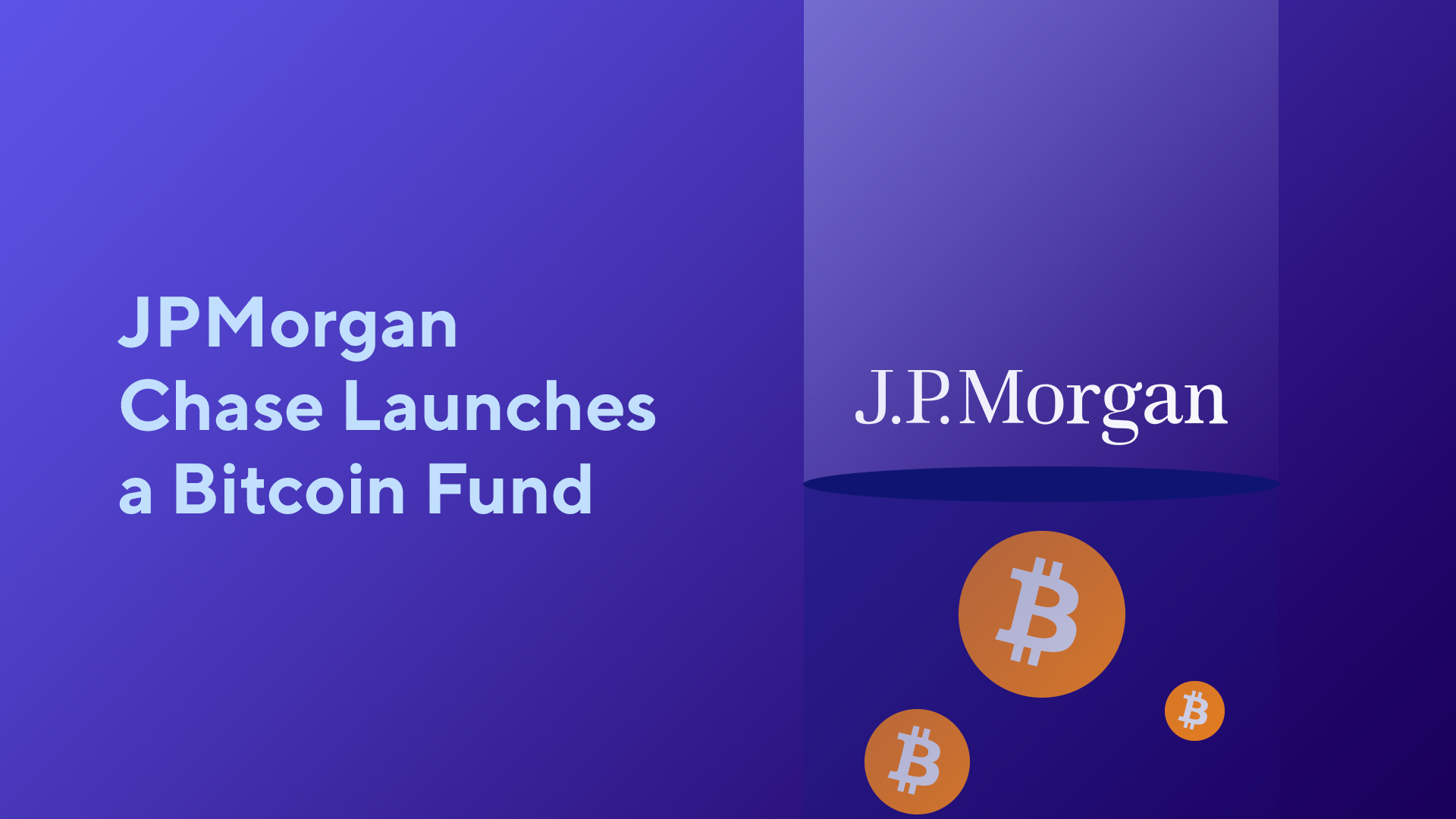 JPMorgan Chase Launches a Bitcoin Fund