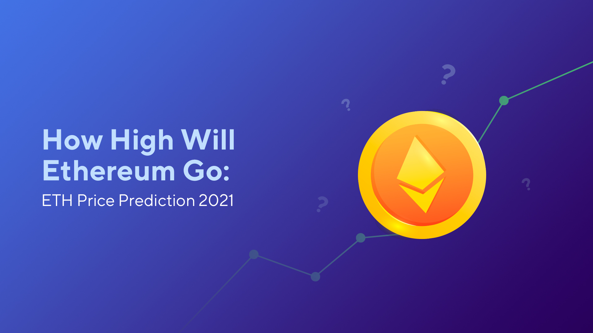 How High Will Ethereum Go: ETH Price Prediction 2021