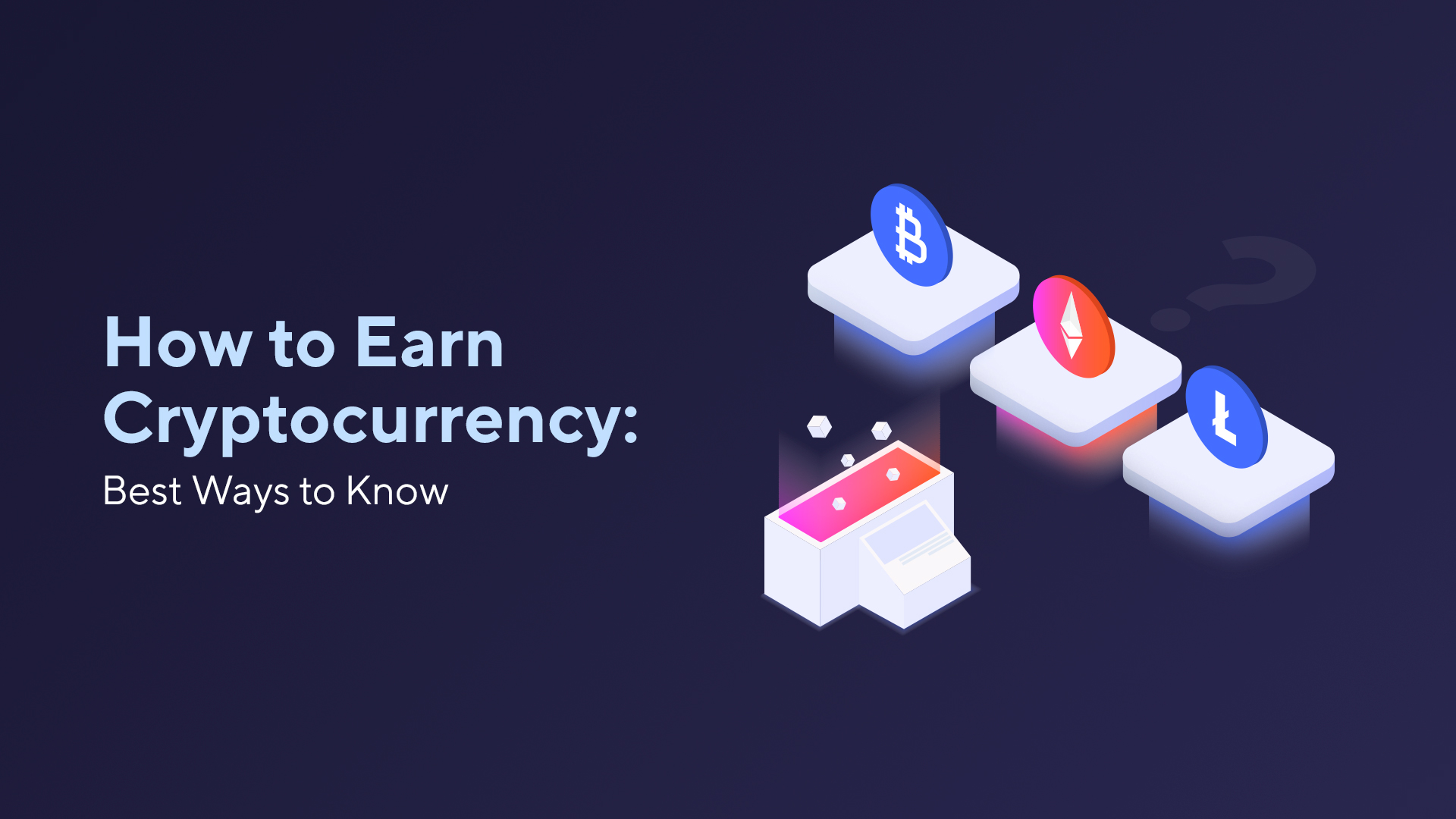 How to Earn Cryptocurrency: Best Ways to Know