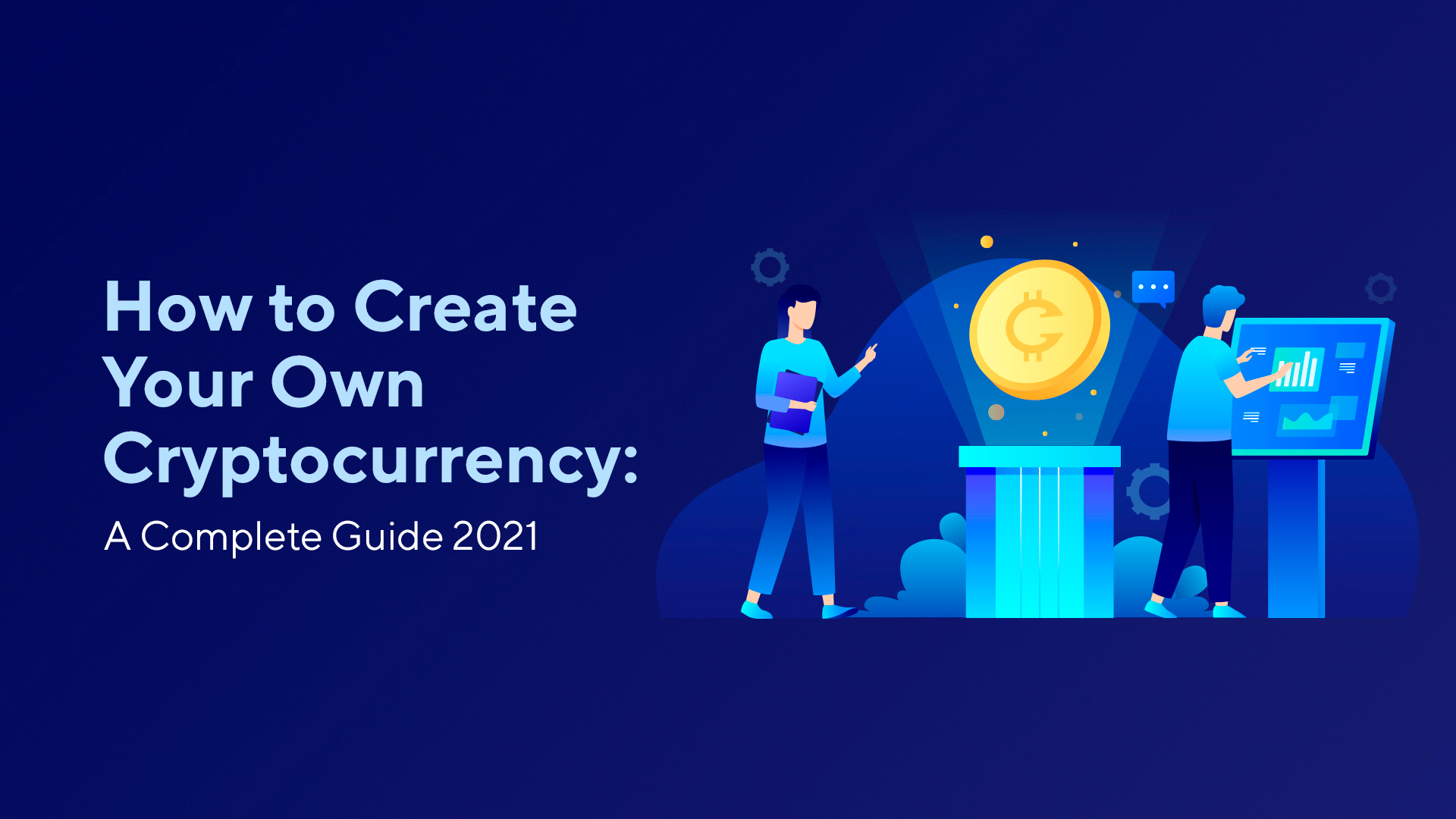 How to Create Your Own Cryptocurrency: A Complete Guide 2021