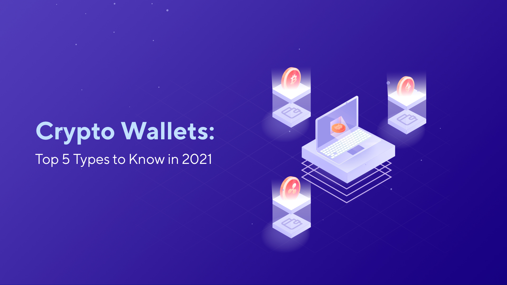 Cryptocurrency Wallets: Top 5 Types to Know in 2021