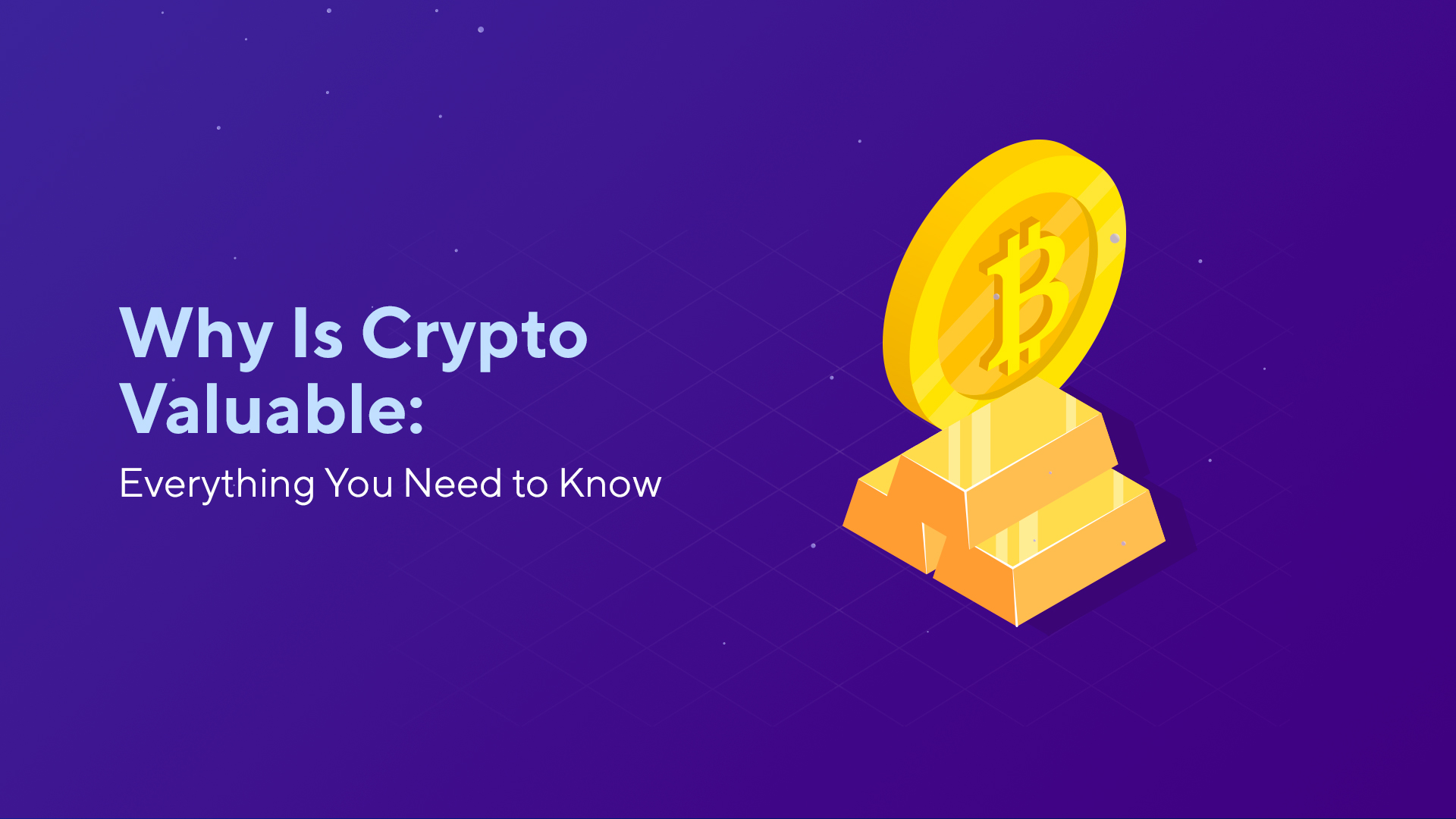 Why Is Cryptocurrency Valuable: Everything You Need to Know