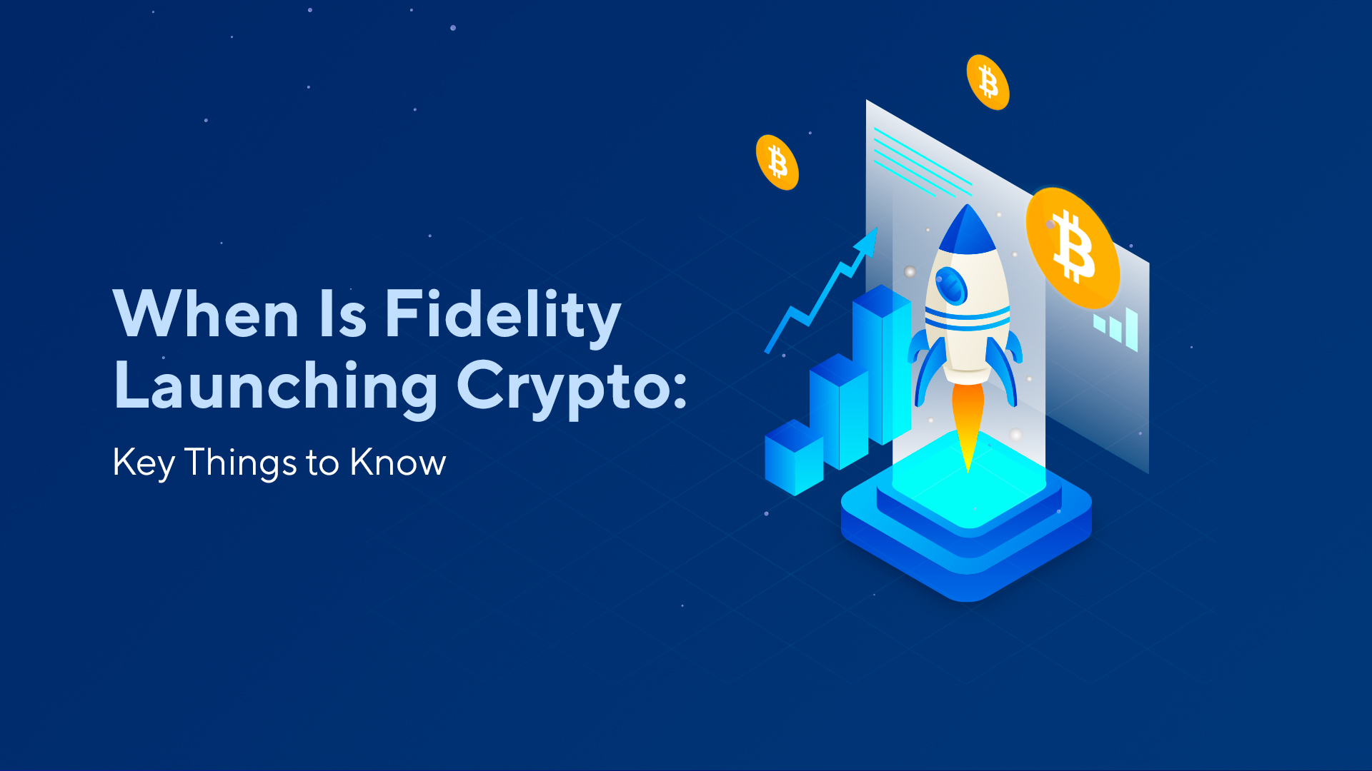 When Is Fidelity Launching Crypto: Key Things to Know