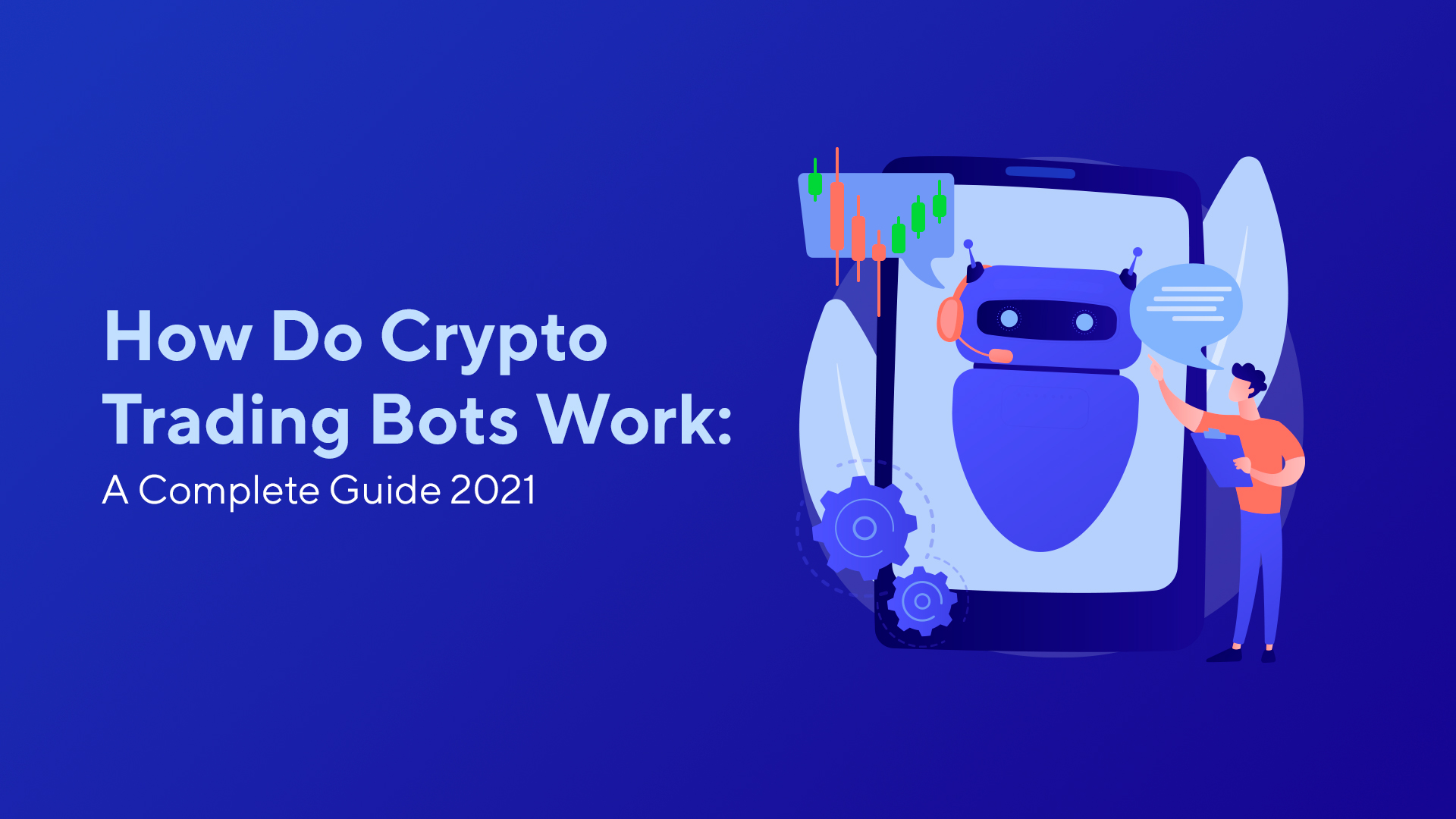 How Do Crypto Trading Bots Work: A Complete Guide 2021