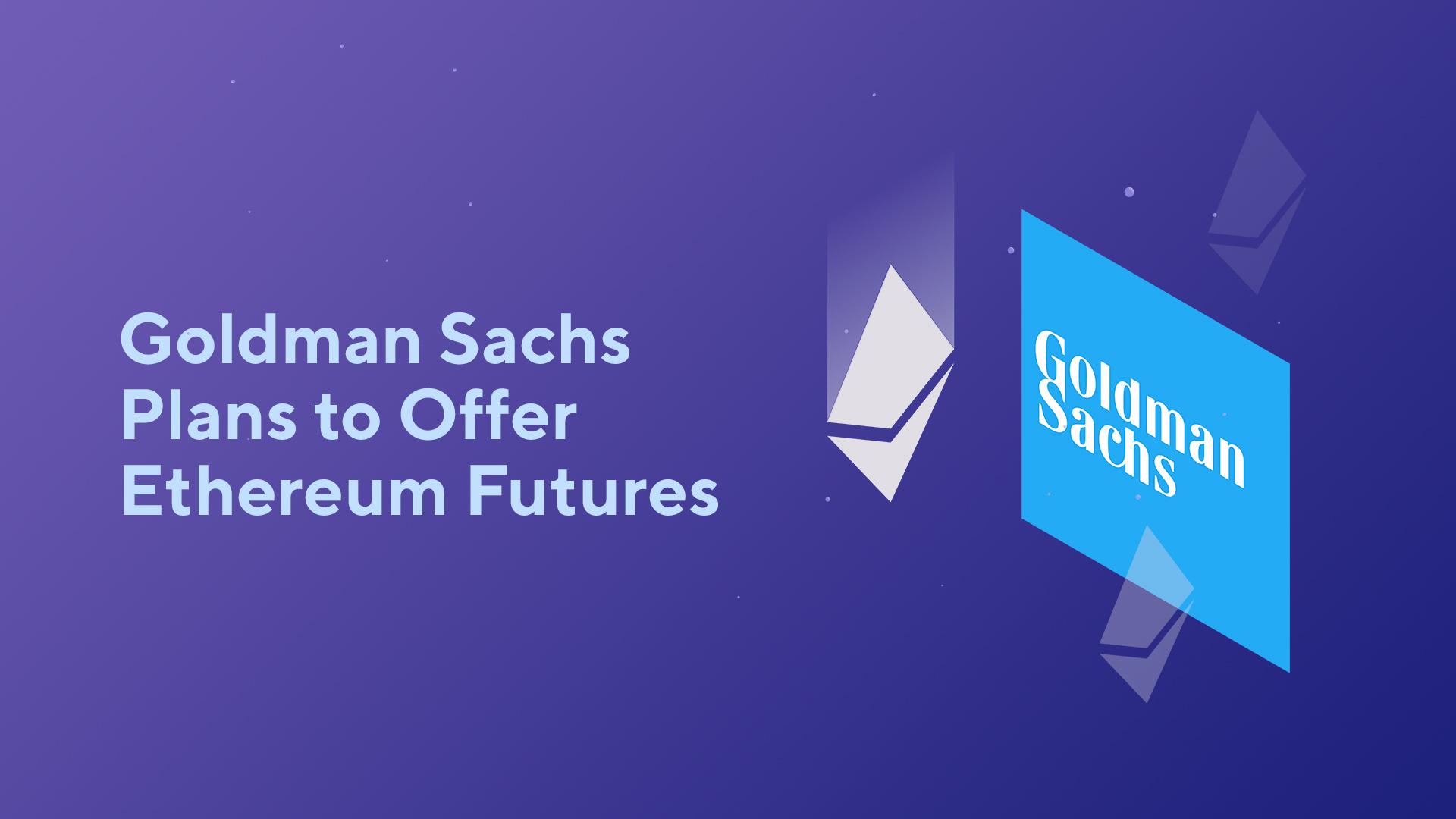 Goldman Sachs Plans to Offer Ethereum Futures